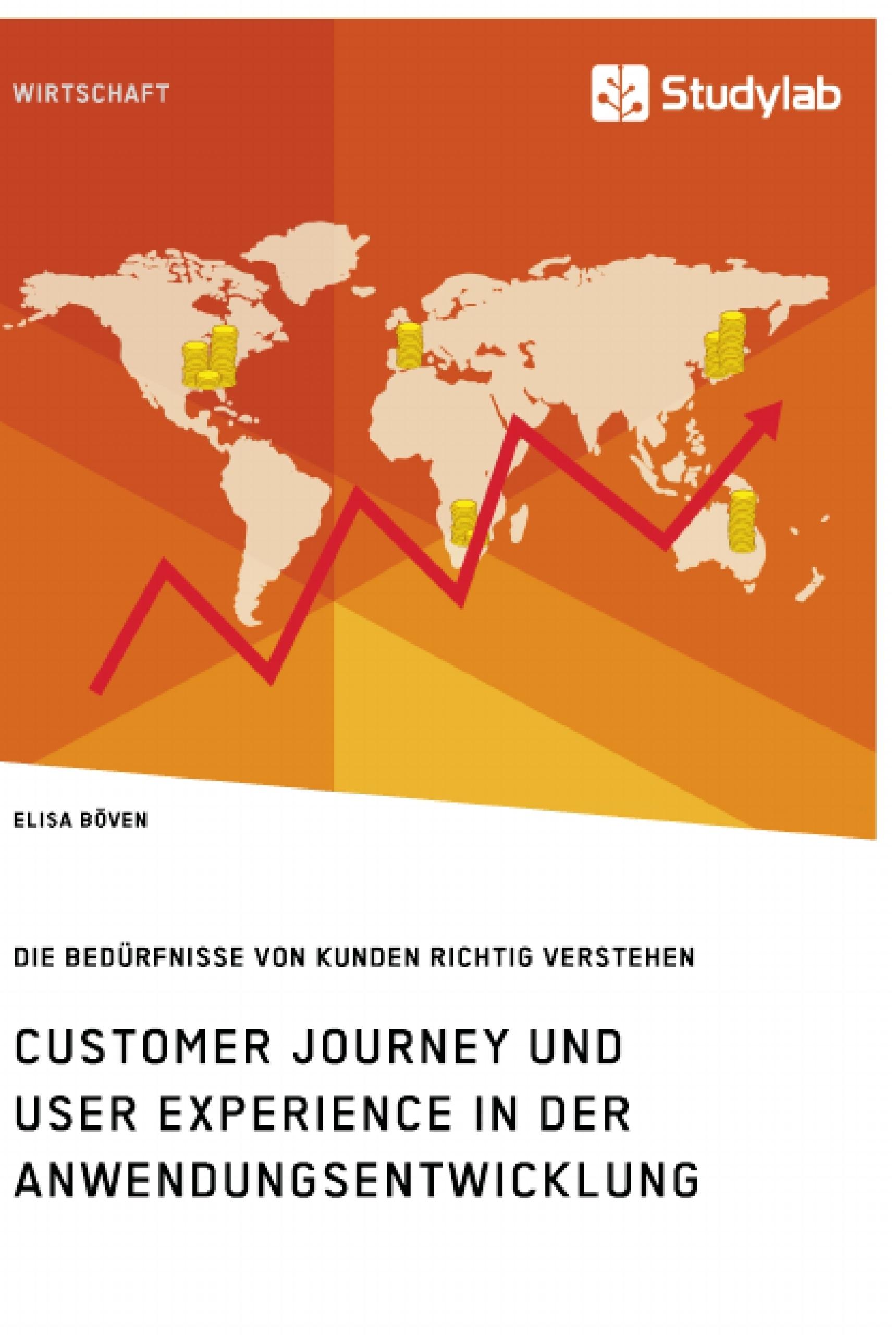 Titel: Customer Journey und User Experience in der Anwendungsentwicklung. Die Bedürfnisse von Kunden richtig verstehen