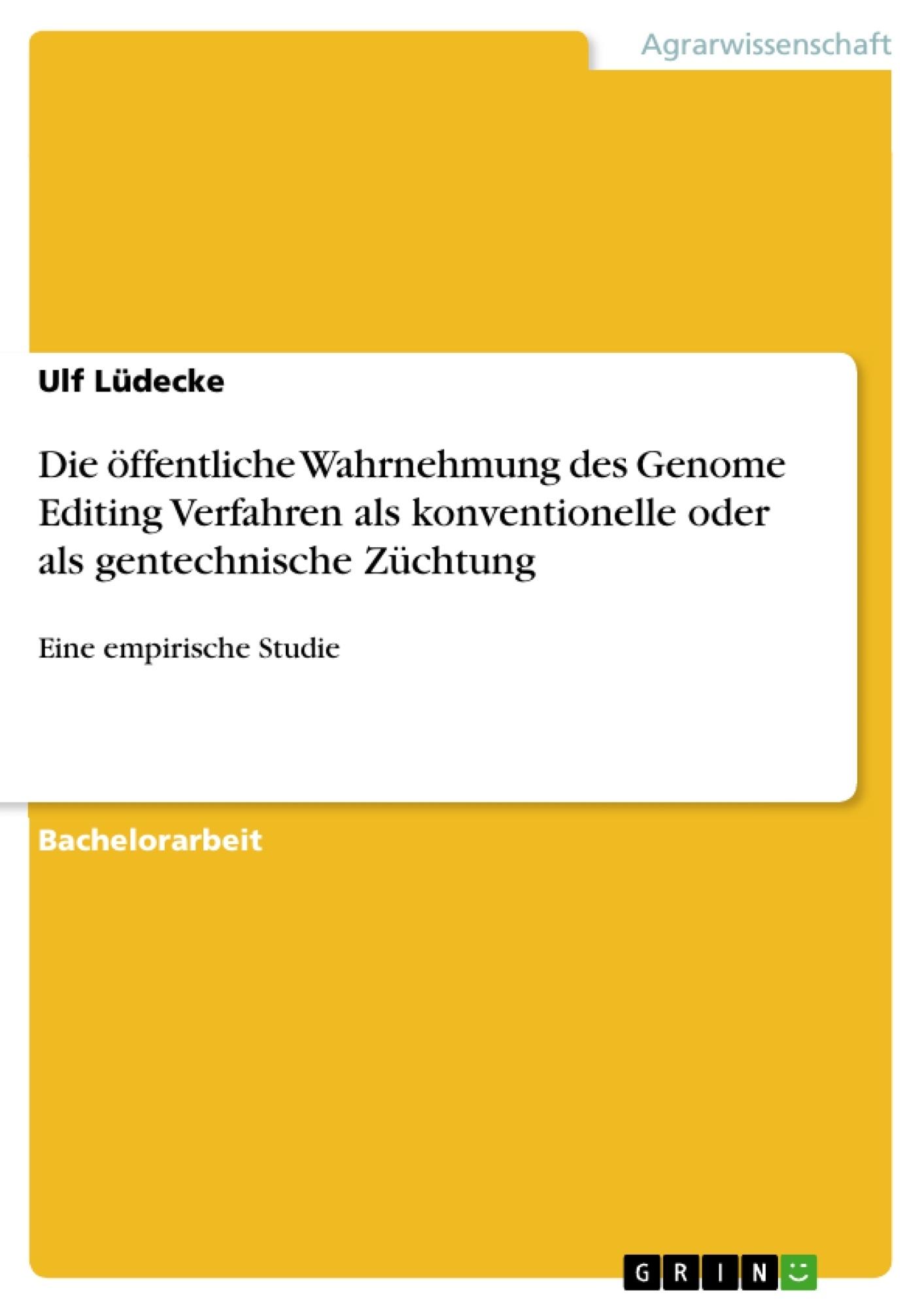 Titel: Die öffentliche Wahrnehmung des Genome Editing Verfahren als konventionelle oder als gentechnische Züchtung