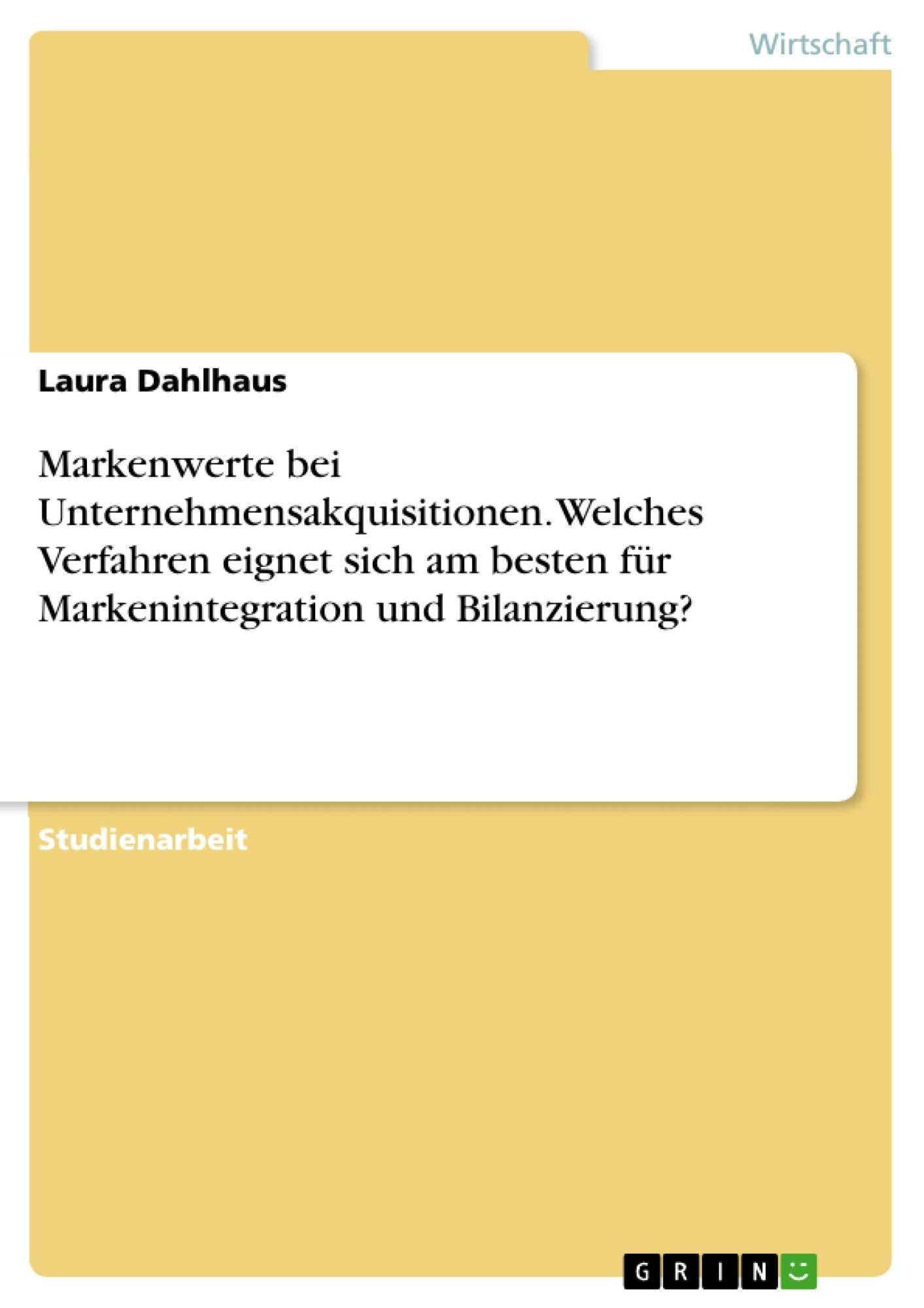 Titel: Markenwerte bei Unternehmensakquisitionen. Welches Verfahren eignet sich am besten für Markenintegration und Bilanzierung?