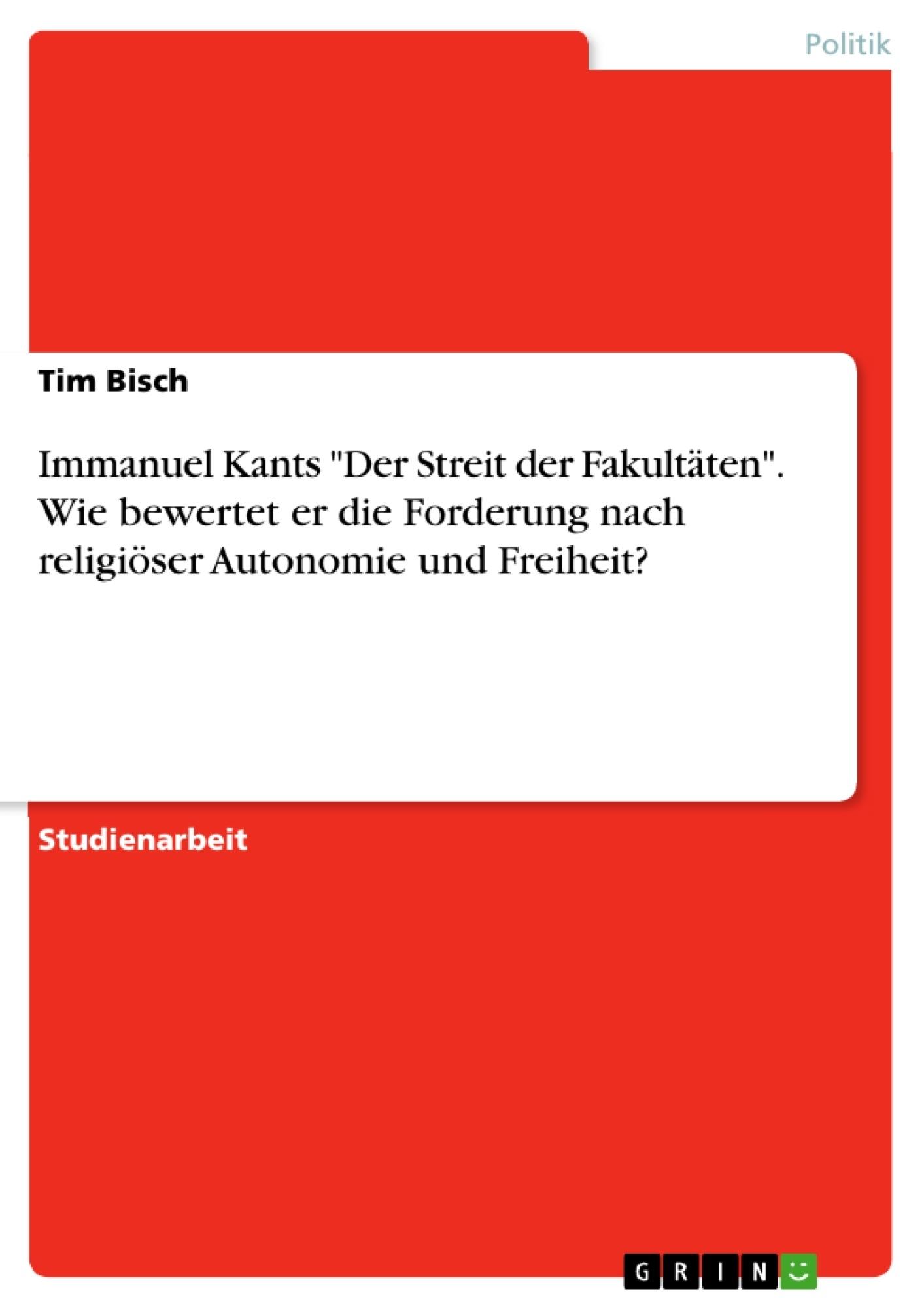 """Titel: Immanuel Kants """"Der Streit der Fakultäten"""". Wie bewertet er die Forderung nach religiöser Autonomie und Freiheit?"""