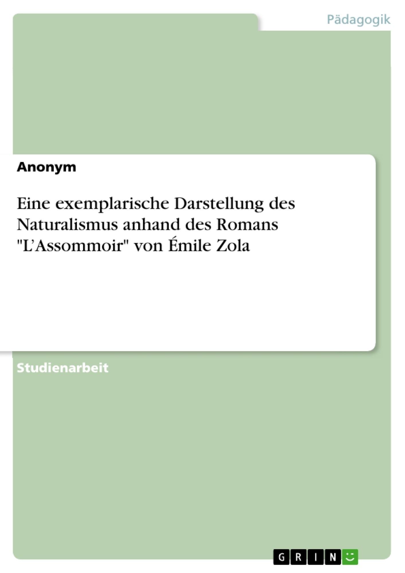 """Titel: Eine exemplarische Darstellung des Naturalismus anhand des Romans """"L'Assommoir"""" von Émile Zola"""