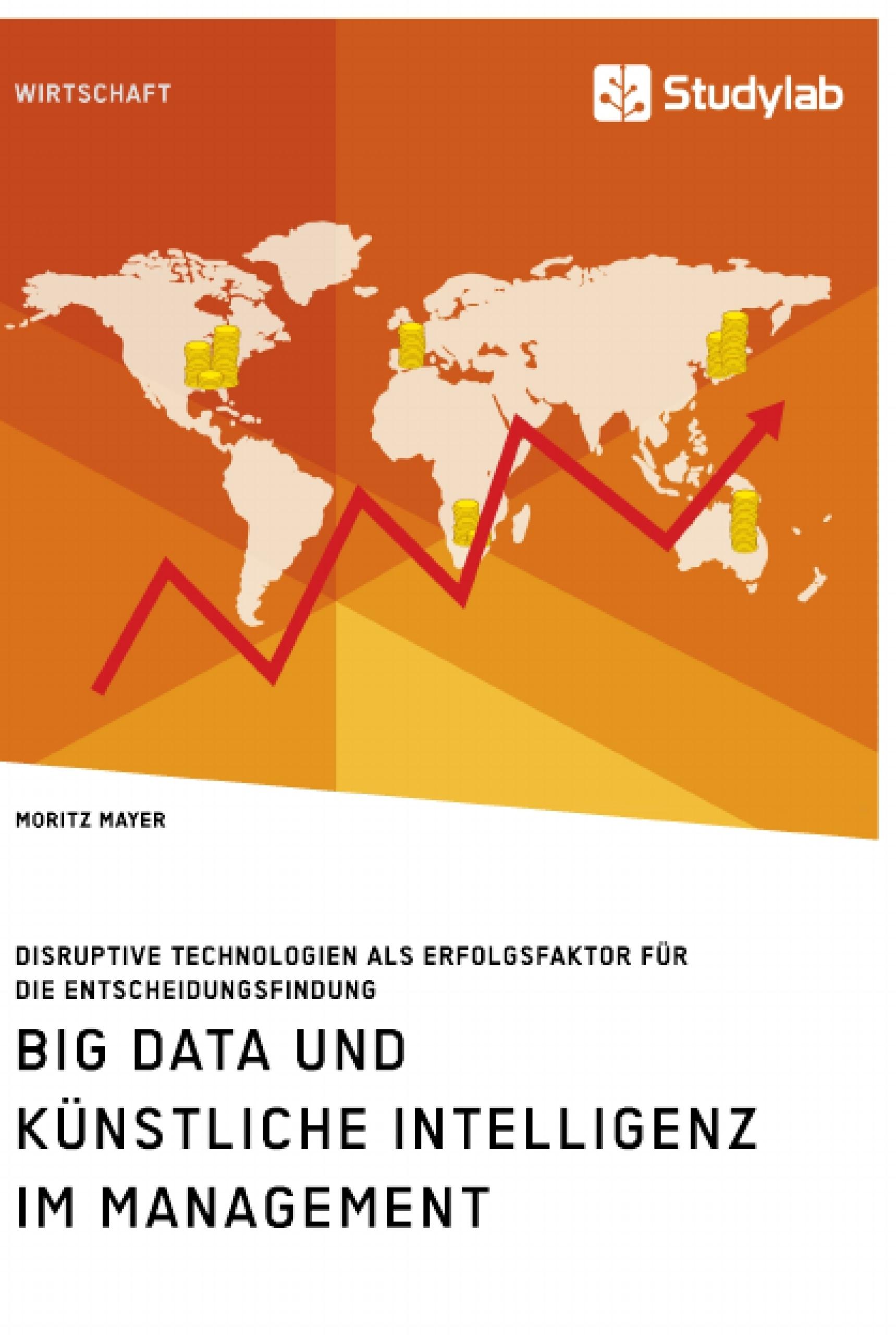 Titre: Big Data und künstliche Intelligenz im Management. Disruptive Technologien als Erfolgsfaktor für die Entscheidungsfindung