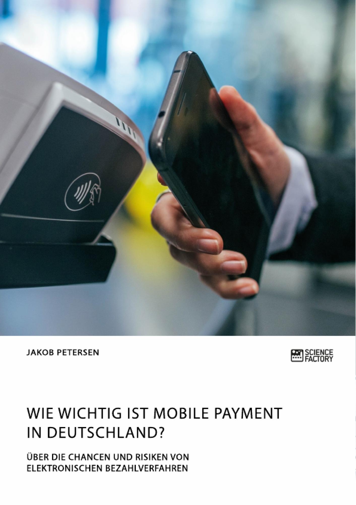 Titel: Wie wichtig ist Mobile Payment in Deutschland? Über die Chancen und Risiken von elektronischen Bezahlverfahren