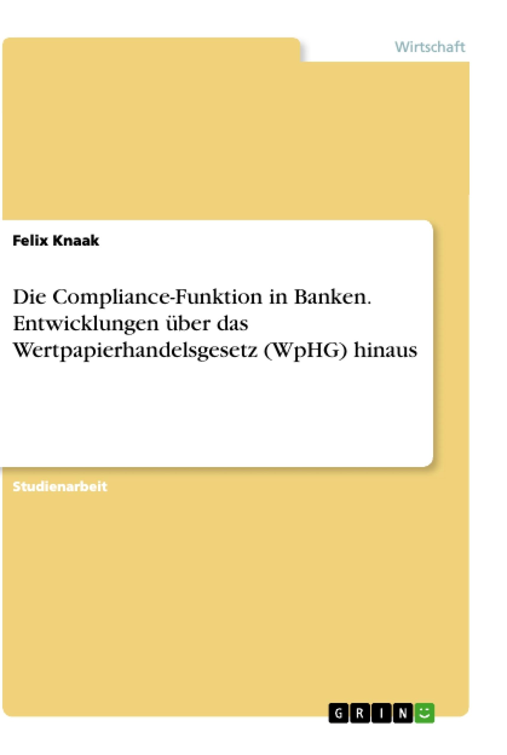 Titel: Die Compliance-Funktion in Banken. Entwicklungen über das Wertpapierhandelsgesetz (WpHG) hinaus