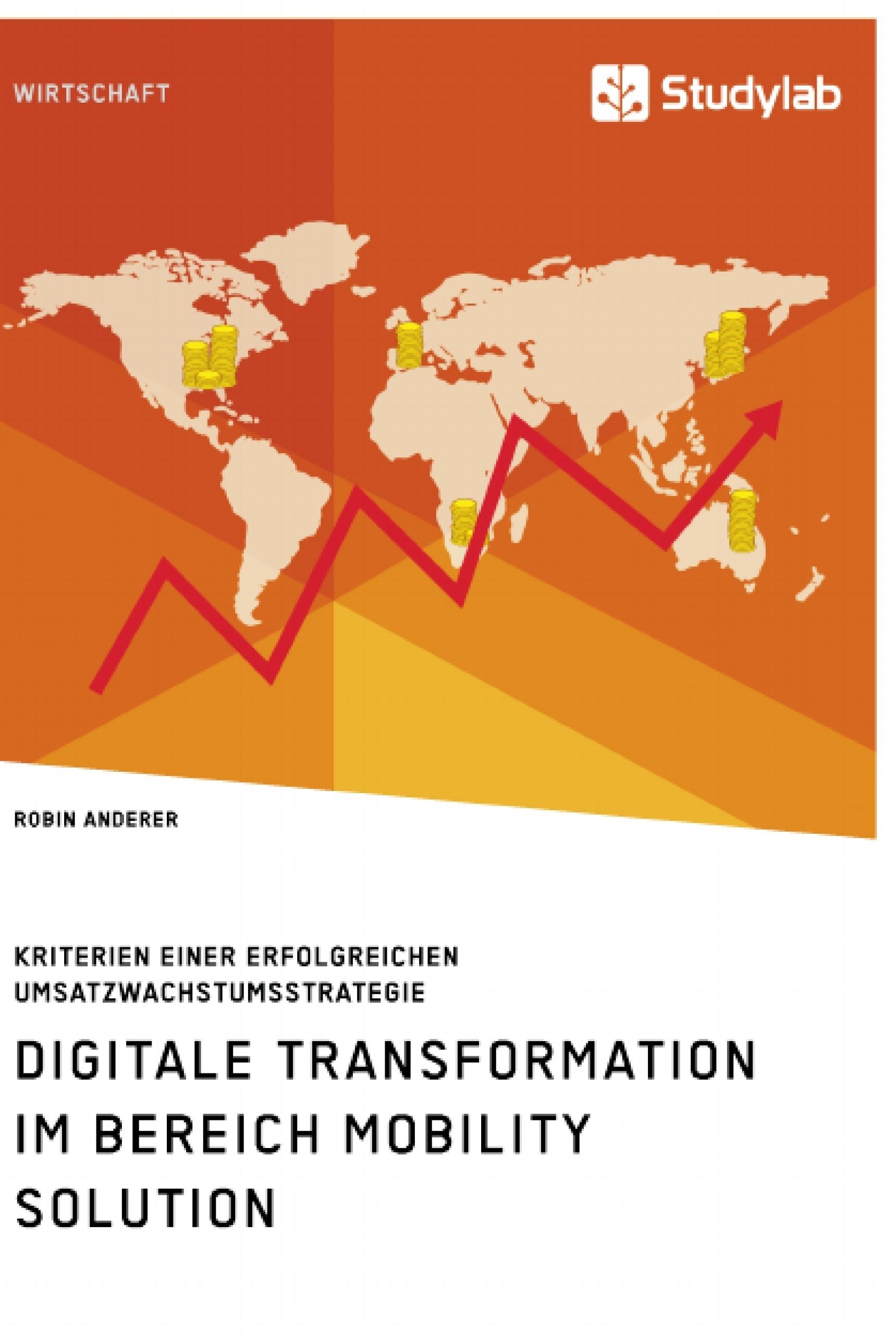 Titel: Digitale Transformation im Bereich Mobility Solution. Kriterien einer erfolgreichen Umsatzwachstumsstrategie