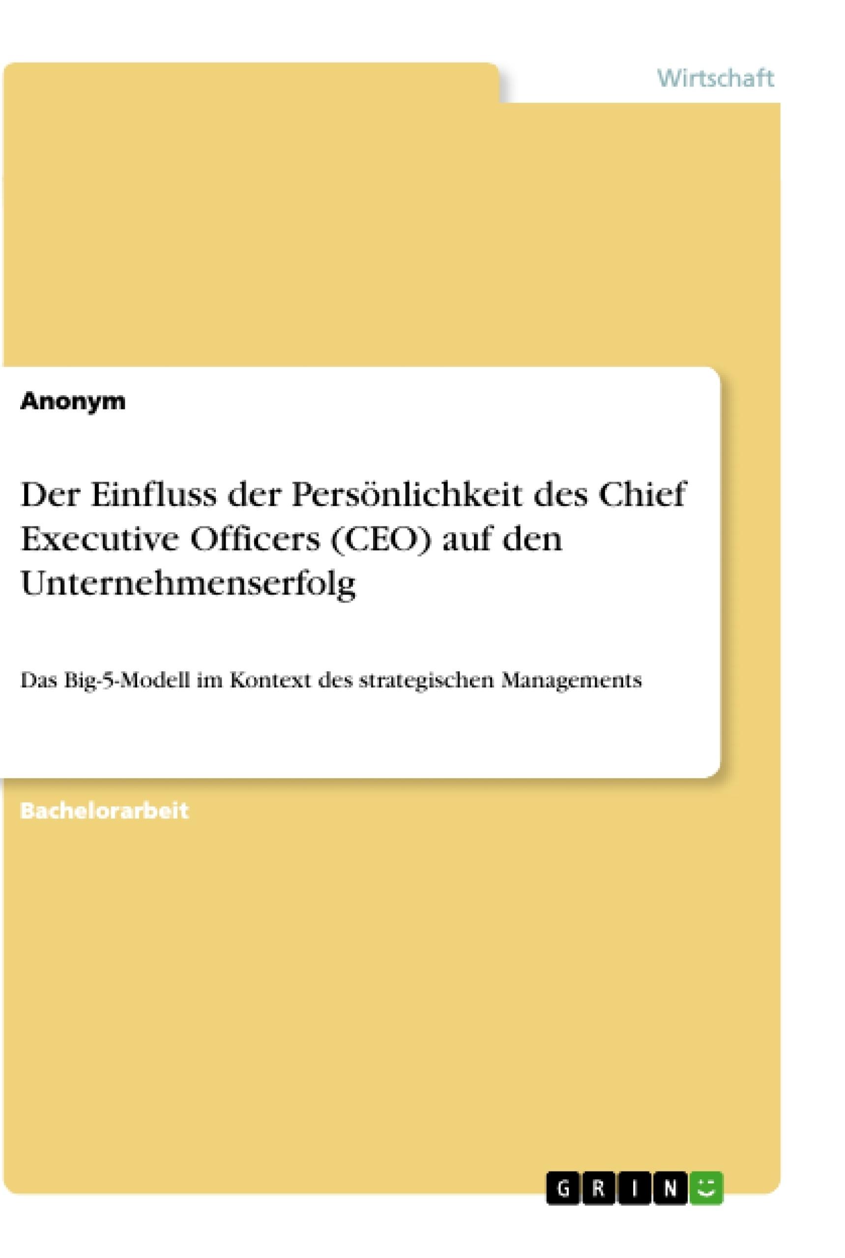 Titel: Der Einfluss der Persönlichkeit des Chief Executive Officers (CEO) auf den Unternehmenserfolg