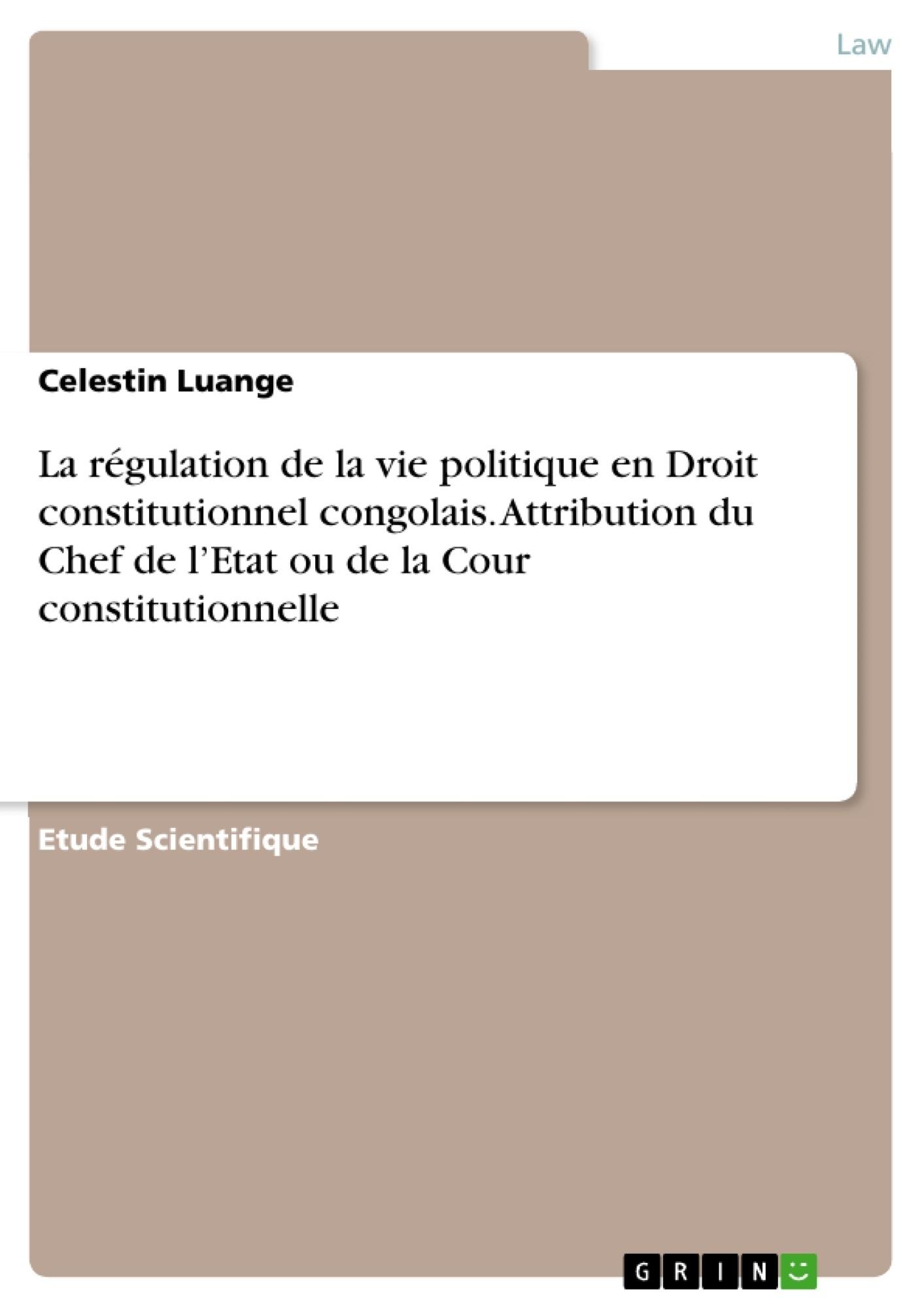 Titre: La régulation de la vie politique en Droit constitutionnel congolais. Attribution du Chef de l'Etat ou de la Cour constitutionnelle