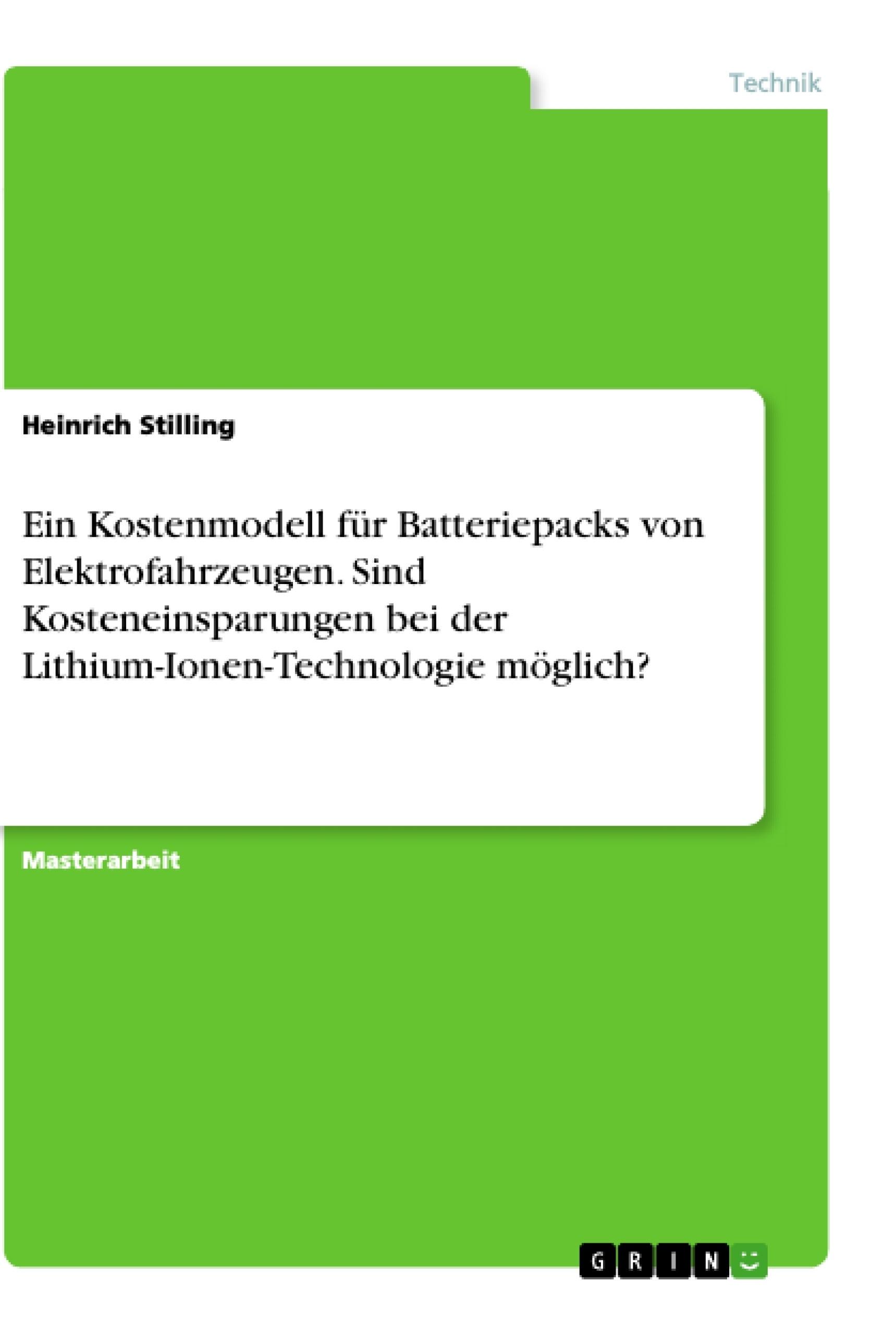 Titel: Ein Kostenmodell für Batteriepacks von Elektrofahrzeugen. Sind Kosteneinsparungen bei der Lithium-Ionen-Technologie möglich?