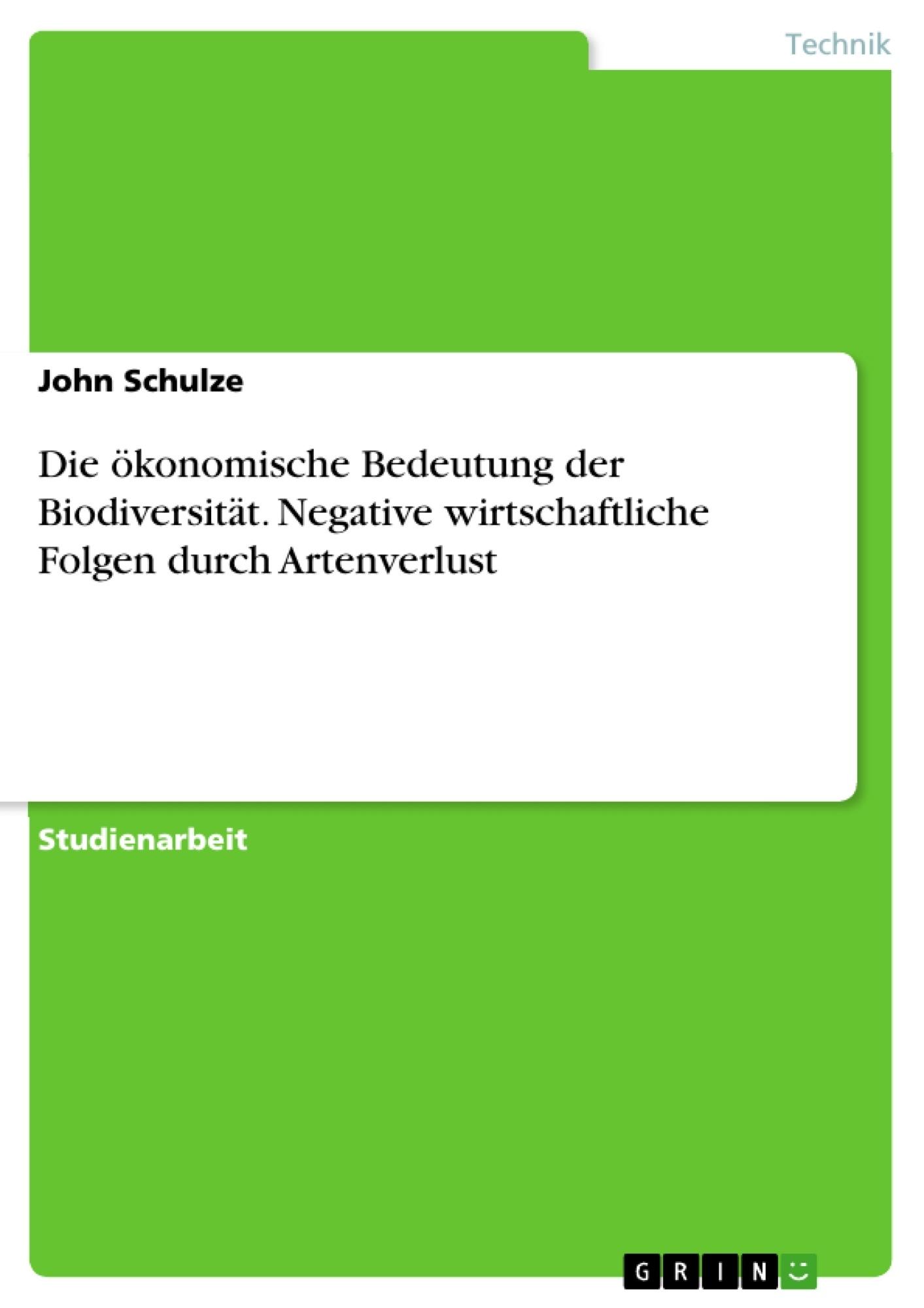 Titel: Die ökonomische Bedeutung der Biodiversität. Negative wirtschaftliche Folgen durch Artenverlust