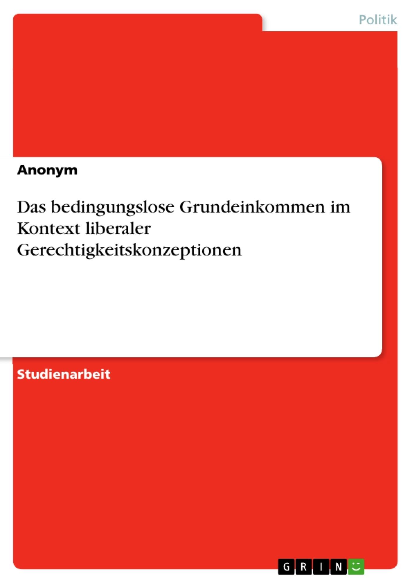 Titel: Das bedingungslose Grundeinkommen im Kontext liberaler Gerechtigkeitskonzeptionen