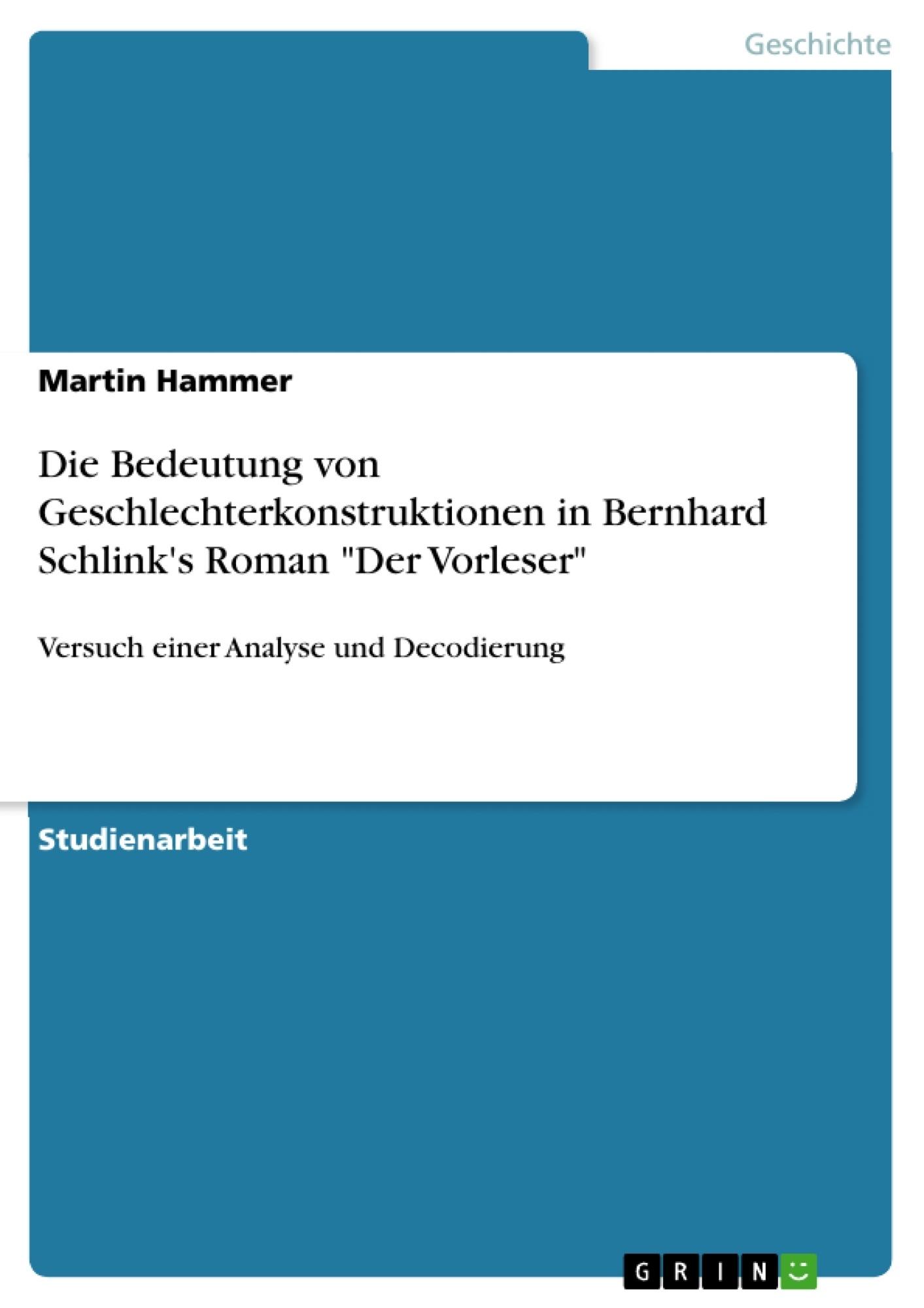 """Titel: Die Bedeutung von Geschlechterkonstruktionen in Bernhard Schlink's Roman """"Der Vorleser"""""""