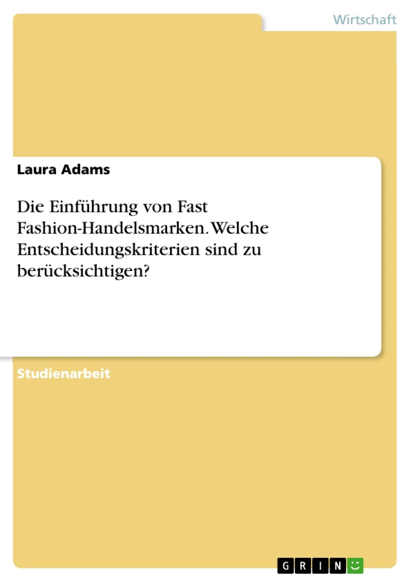 Titel: Die Einführung von Fast Fashion-Handelsmarken. Welche Entscheidungskriterien sind zu berücksichtigen?