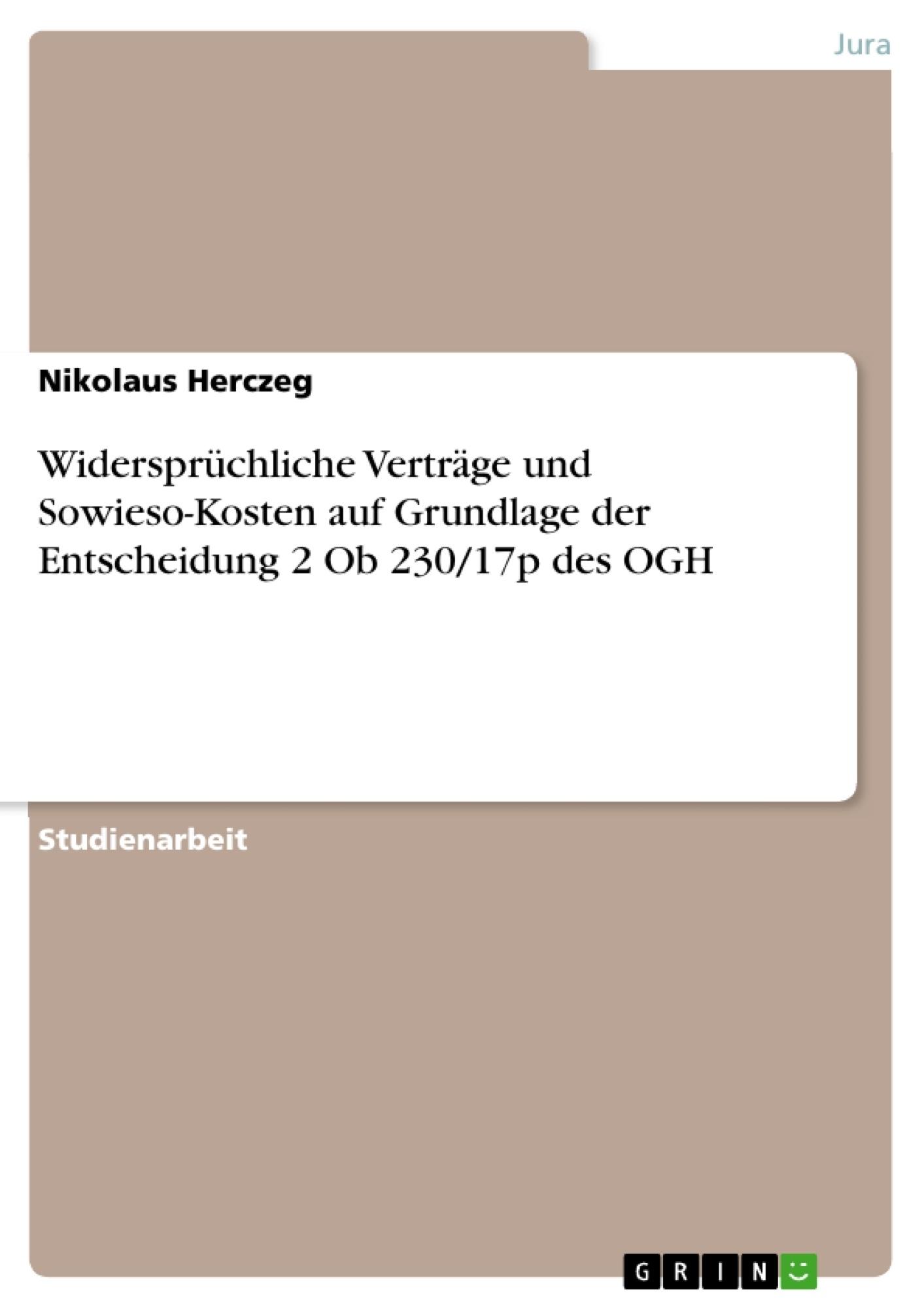 Titel: Widersprüchliche Verträge und Sowieso-Kosten auf Grundlage der Entscheidung 2 Ob 230/17p des OGH