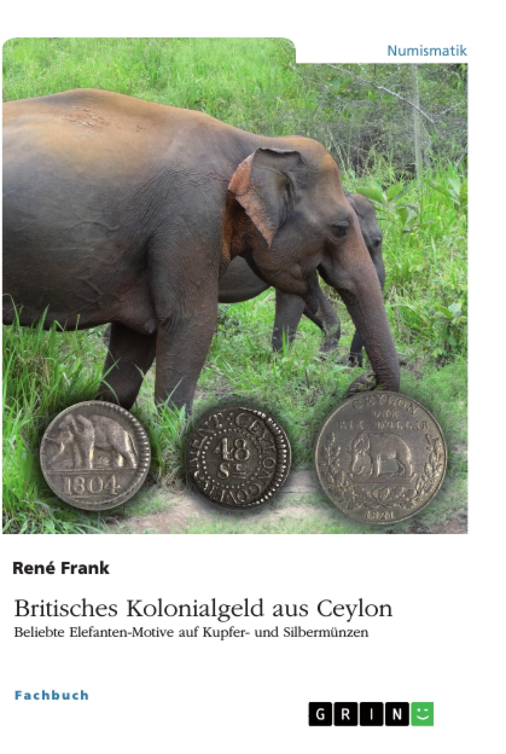 Titel: Britisches Kolonialgeld aus Ceylon. Beliebte Elefanten-Motive auf Kupfer- und Silbermünzen