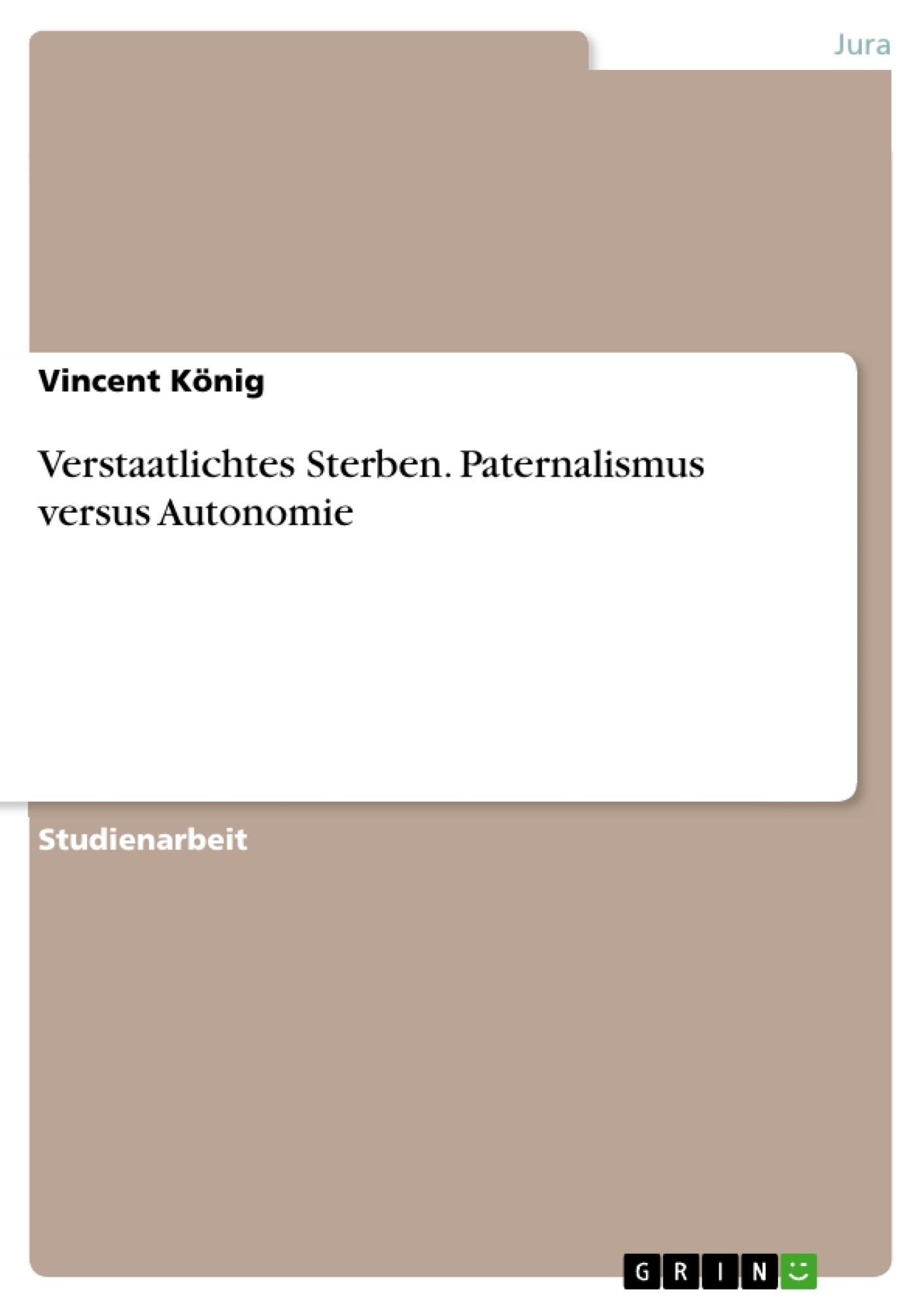 Titel: Verstaatlichtes Sterben. Paternalismus versus Autonomie
