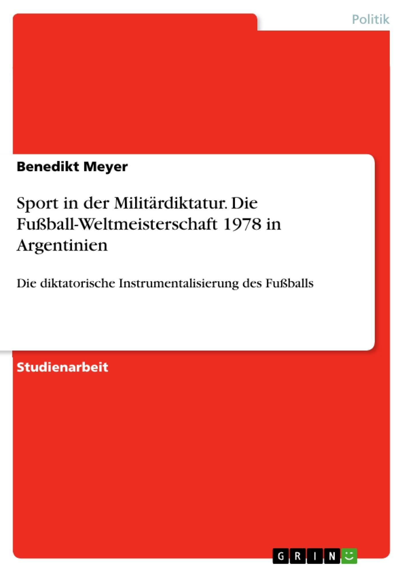 Titel: Sport in der Militärdiktatur. Die Fußball-Weltmeisterschaft 1978 in Argentinien