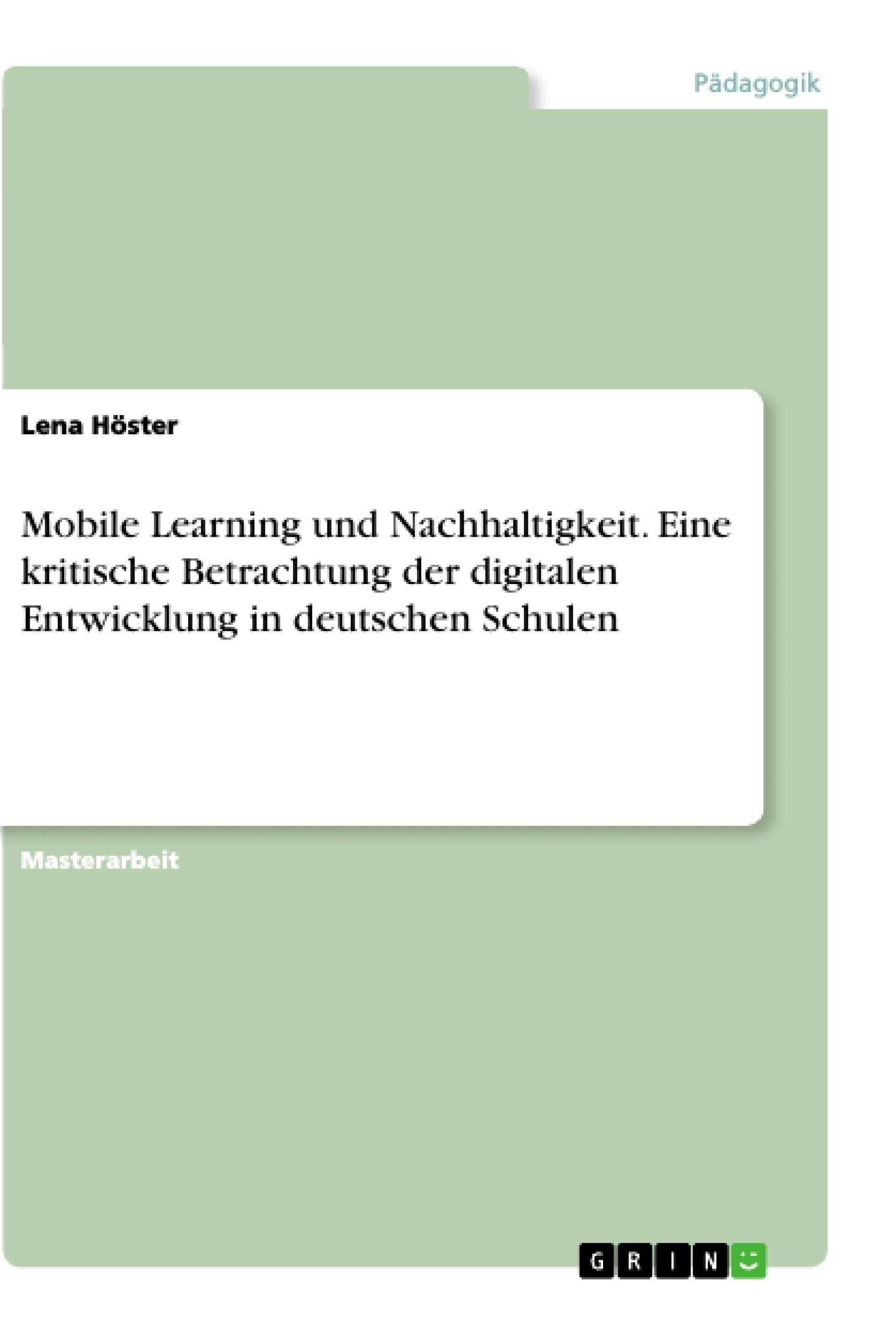 Titel: Mobile Learning und Nachhaltigkeit. Eine kritische Betrachtung der digitalen Entwicklung in deutschen Schulen