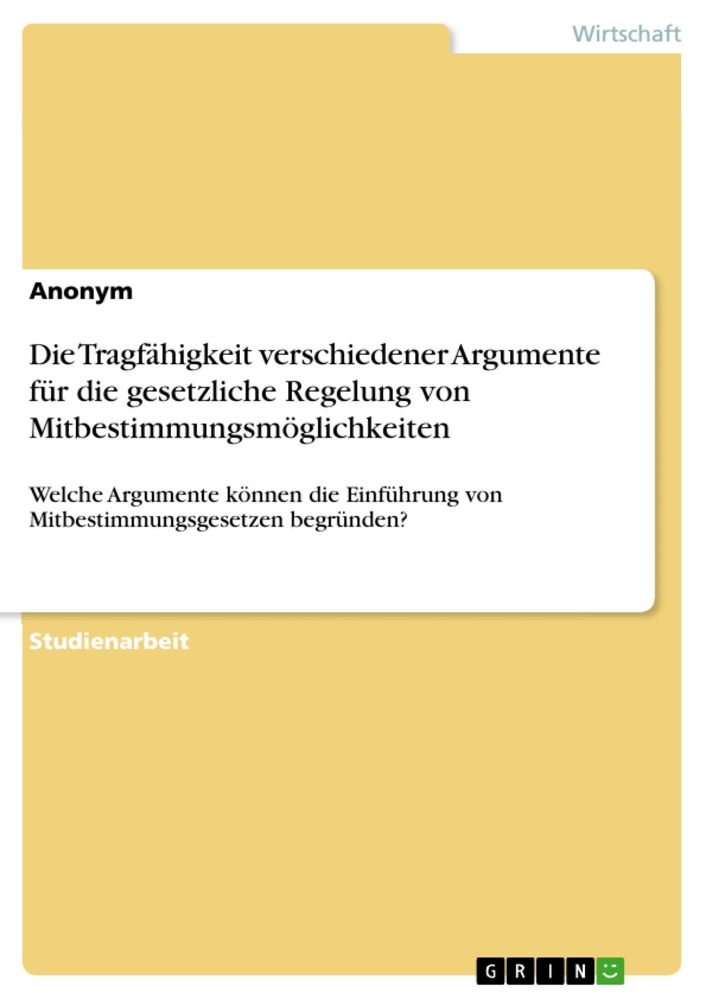 Titel: Die Tragfähigkeit verschiedener Argumente für die gesetzliche Regelung von Mitbestimmungsmöglichkeiten