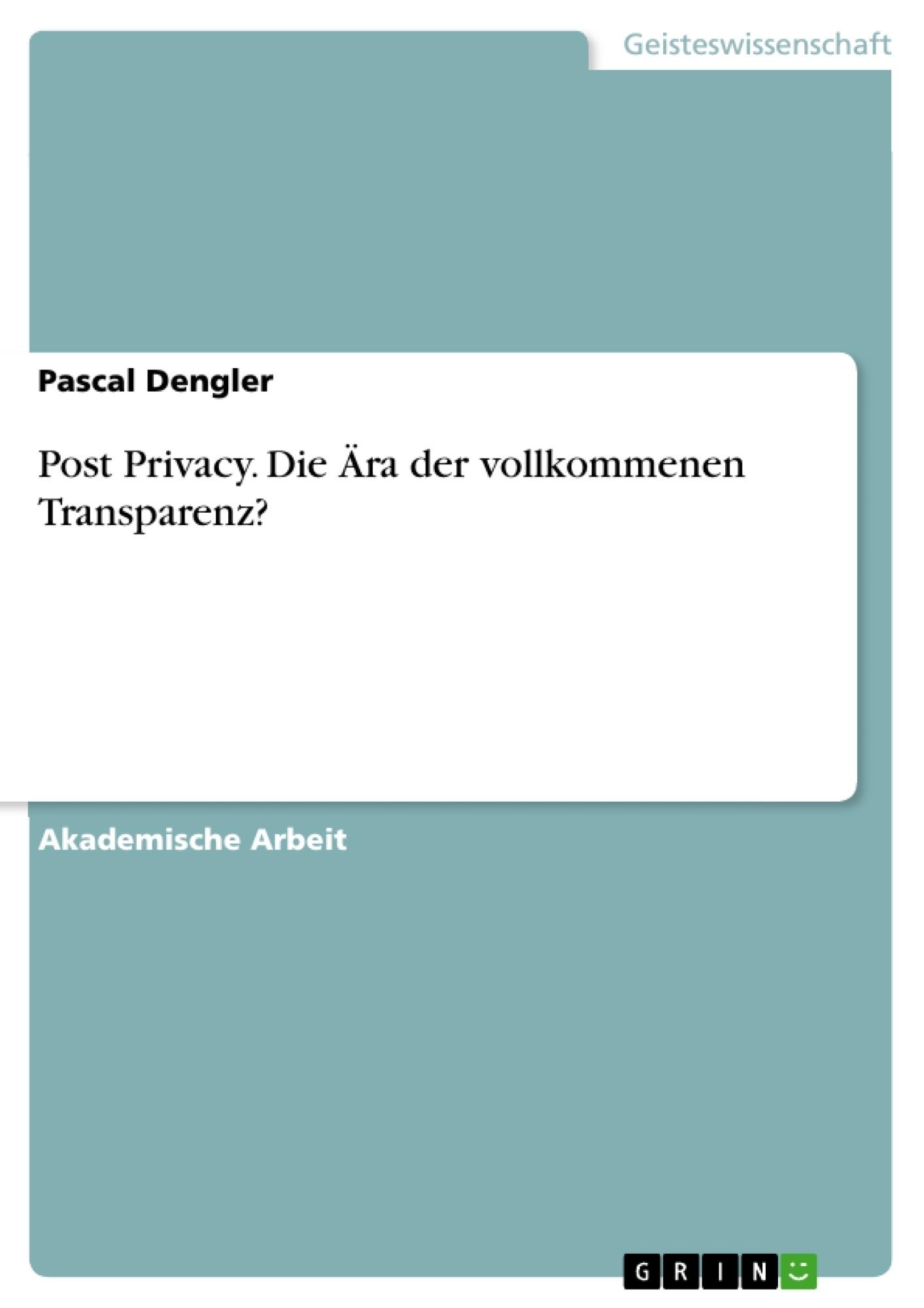 Titel: Post Privacy. Die Ära der vollkommenen Transparenz?