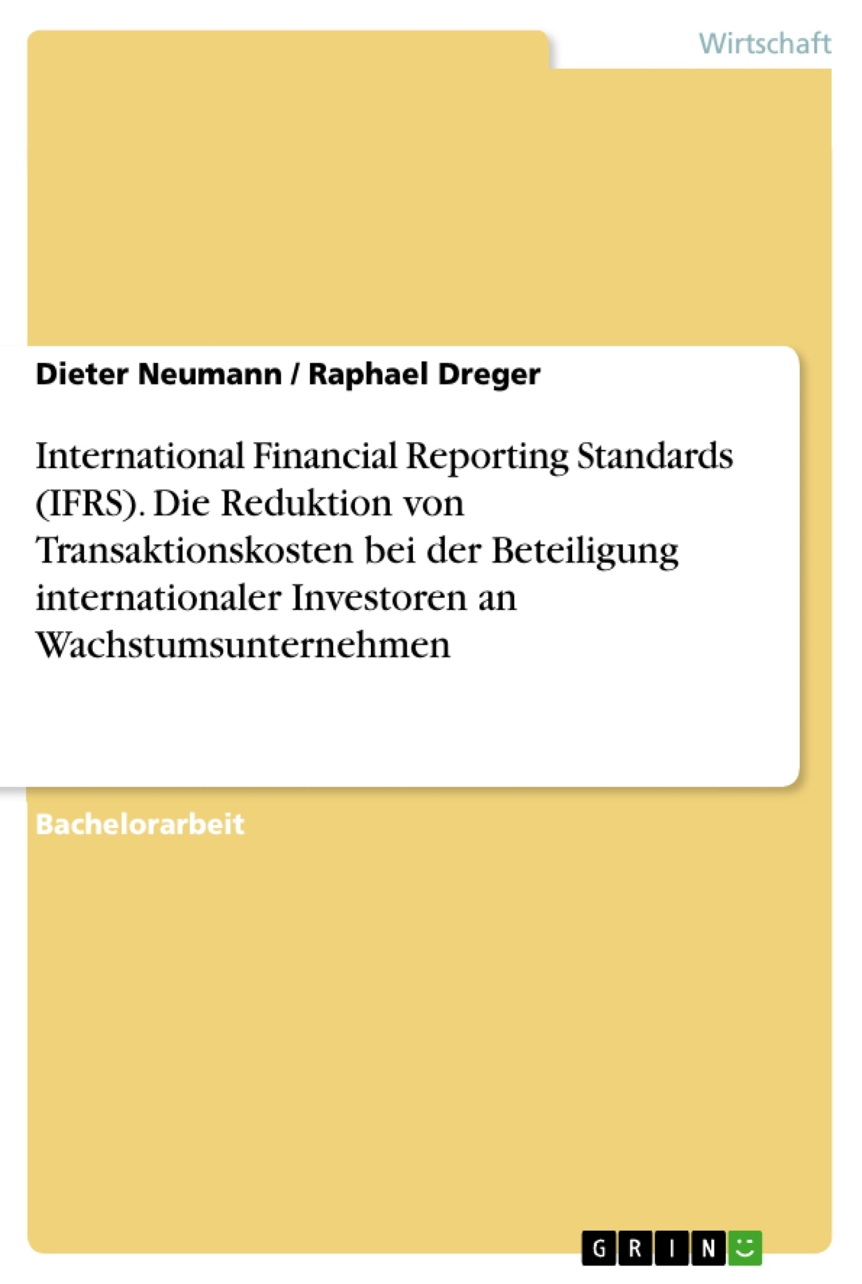 Titel: International Financial Reporting Standards (IFRS). Die Reduktion von Transaktionskosten bei der Beteiligung internationaler Investoren an Wachstumsunternehmen