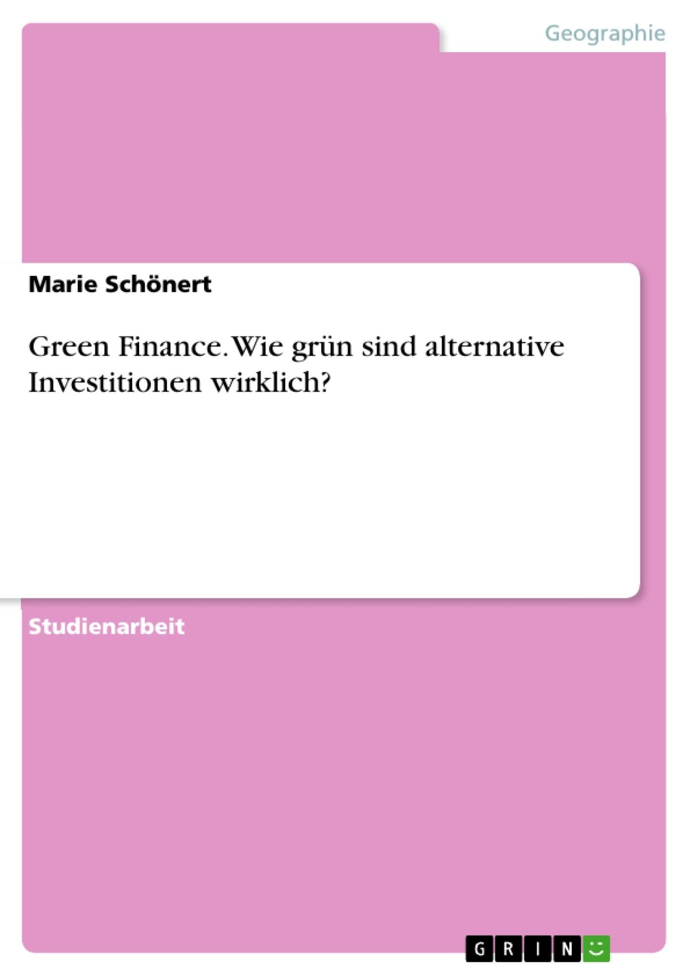 Titel: Green Finance. Wie grün sind alternative Investitionen wirklich?