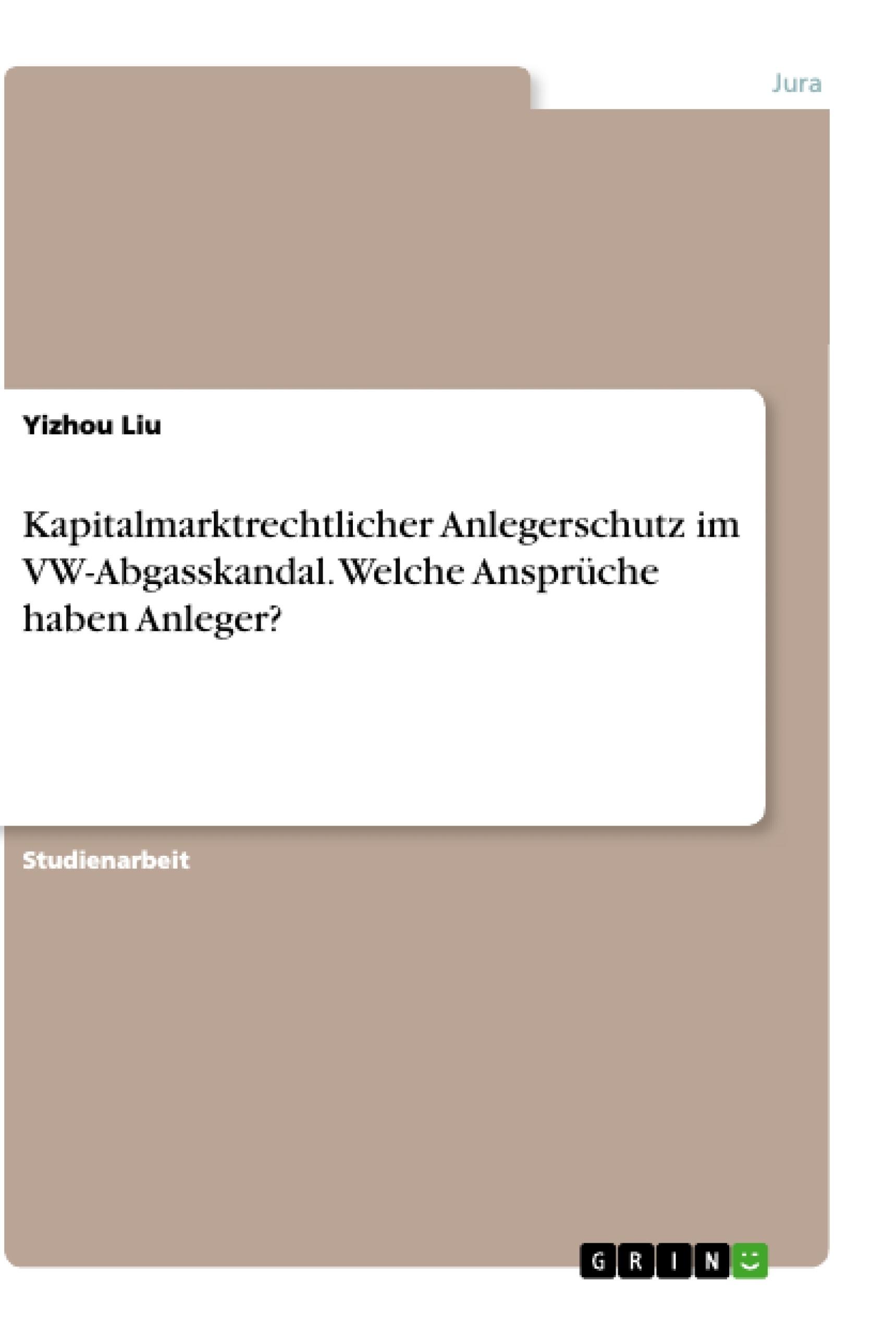 Titel: Kapitalmarktrechtlicher Anlegerschutz im VW-Abgasskandal. Welche Ansprüche haben Anleger?
