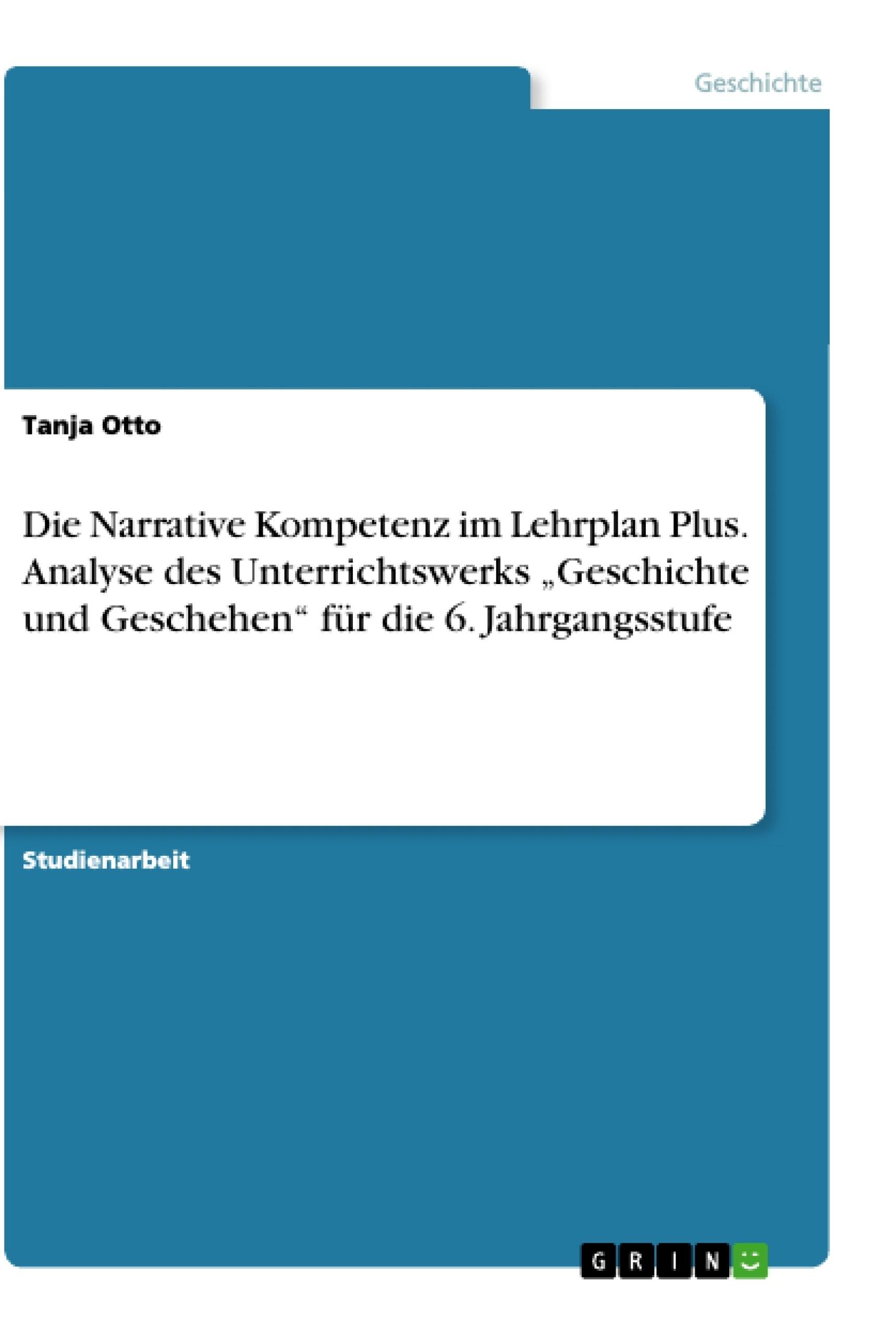 """Titel: Die Narrative Kompetenz im Lehrplan Plus. Analyse des Unterrichtswerks """"Geschichte und Geschehen"""" für die 6. Jahrgangsstufe"""