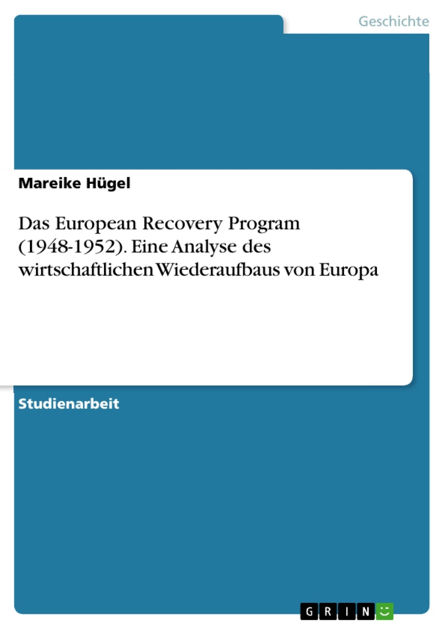 Titel: Das European Recovery Program (1948-1952). Eine Analyse des wirtschaftlichen Wiederaufbaus von Europa