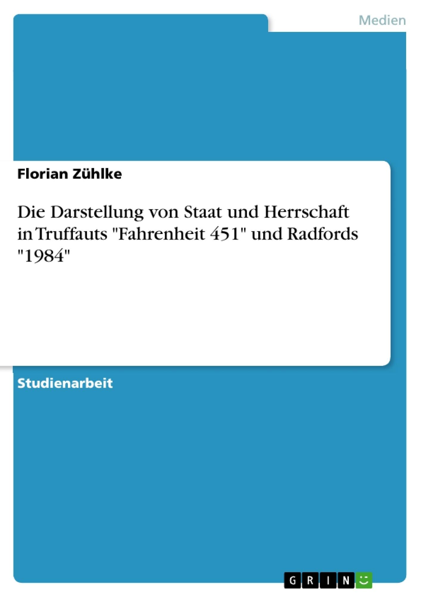 """Titel: Die Darstellung von Staat und Herrschaft in Truffauts """"Fahrenheit 451"""" und Radfords """"1984"""""""