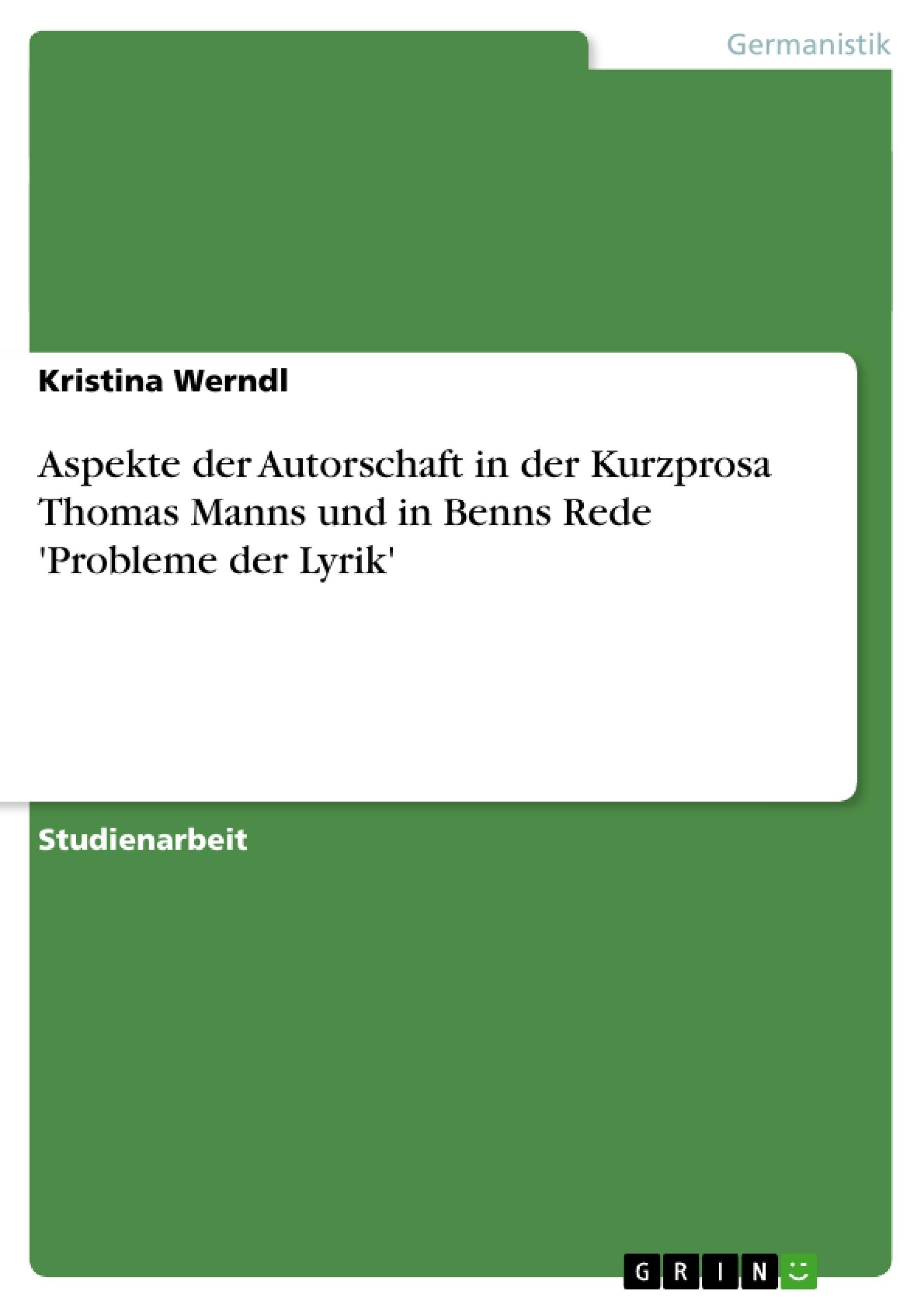 Titel: Aspekte der Autorschaft in der Kurzprosa Thomas Manns und in Benns Rede 'Probleme der Lyrik'