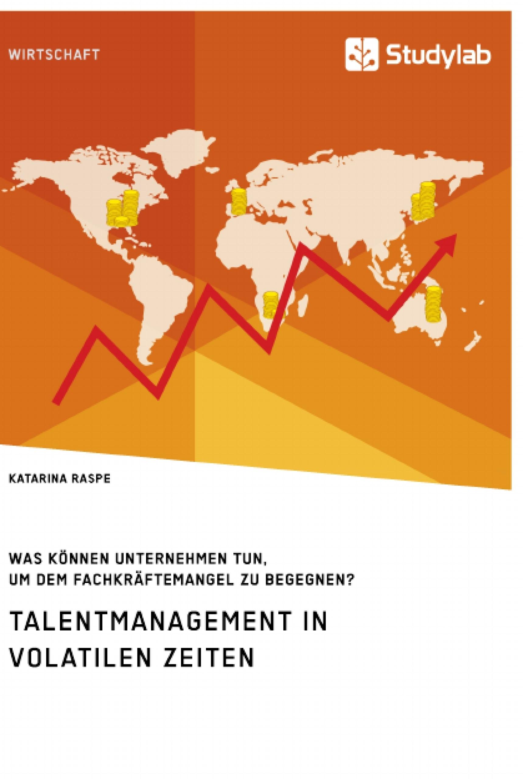 Titel: Talentmanagement in volatilen Zeiten. Was können Unternehmen tun, um dem Fachkräftemangel zu begegnen?