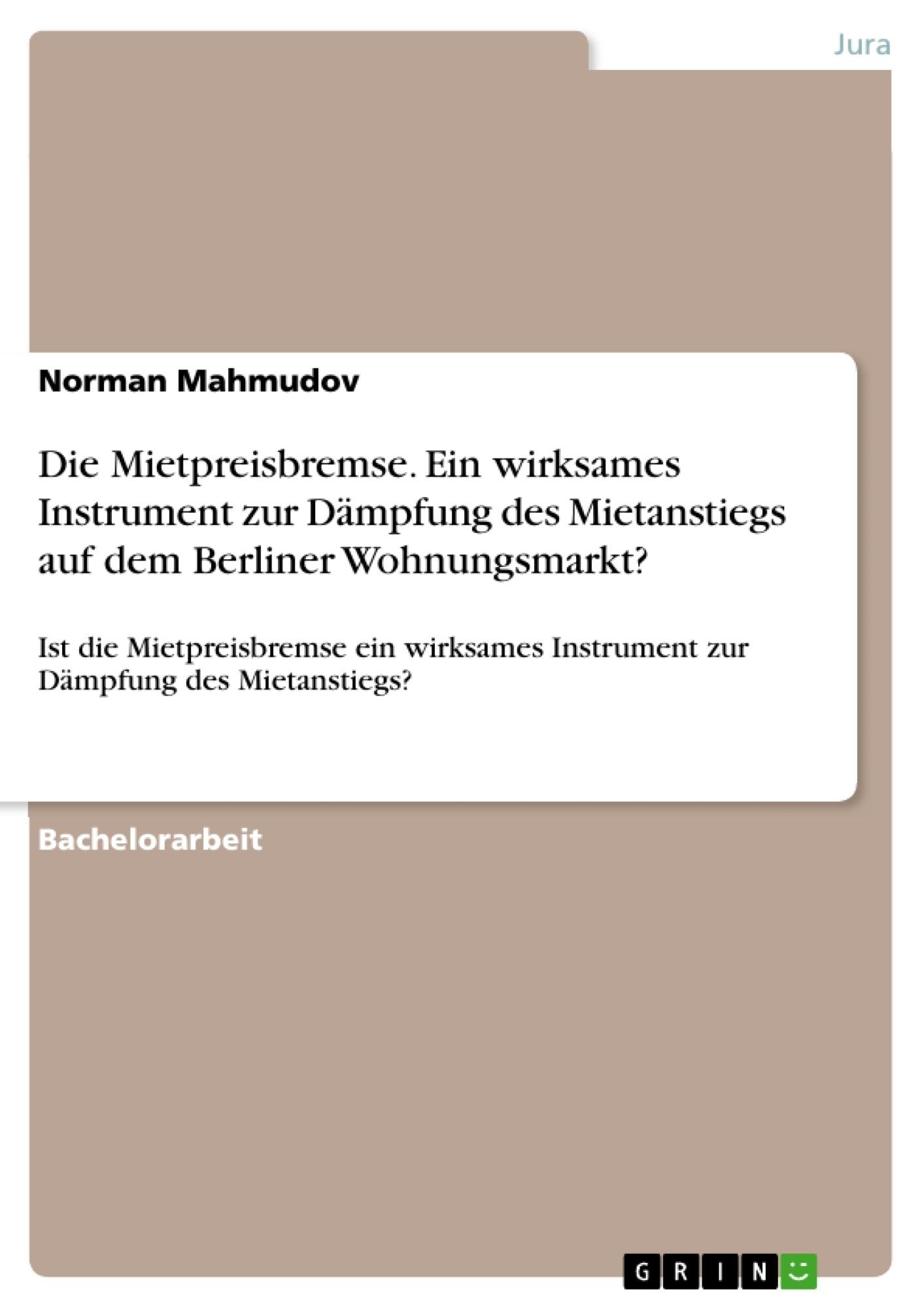 Titel: Die Mietpreisbremse. Ein wirksames Instrument zur Dämpfung des Mietanstiegs auf dem Berliner Wohnungsmarkt?