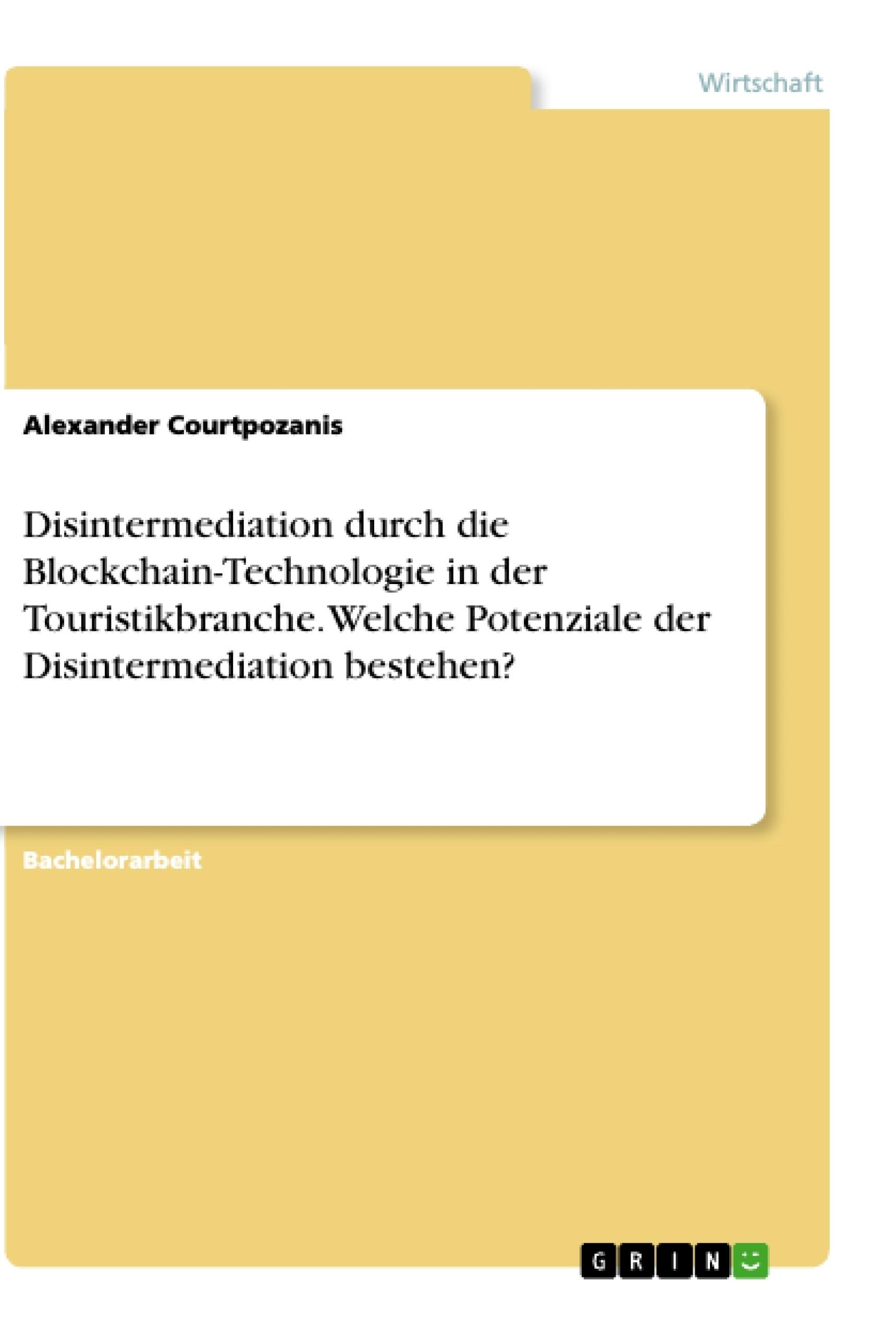 Titel: Disintermediation durch die Blockchain-Technologie in der Touristikbranche. Welche Potenziale der Disintermediation bestehen?