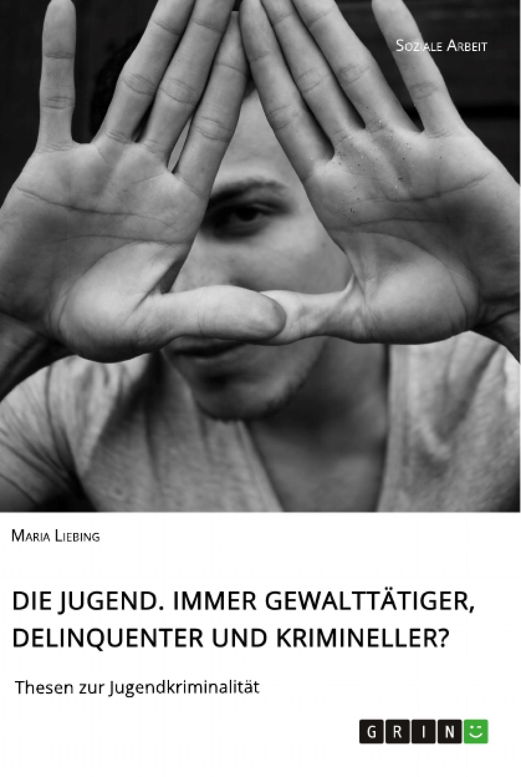 Titel: Die Jugend. Immer gewalttätiger, delinquenter und krimineller?