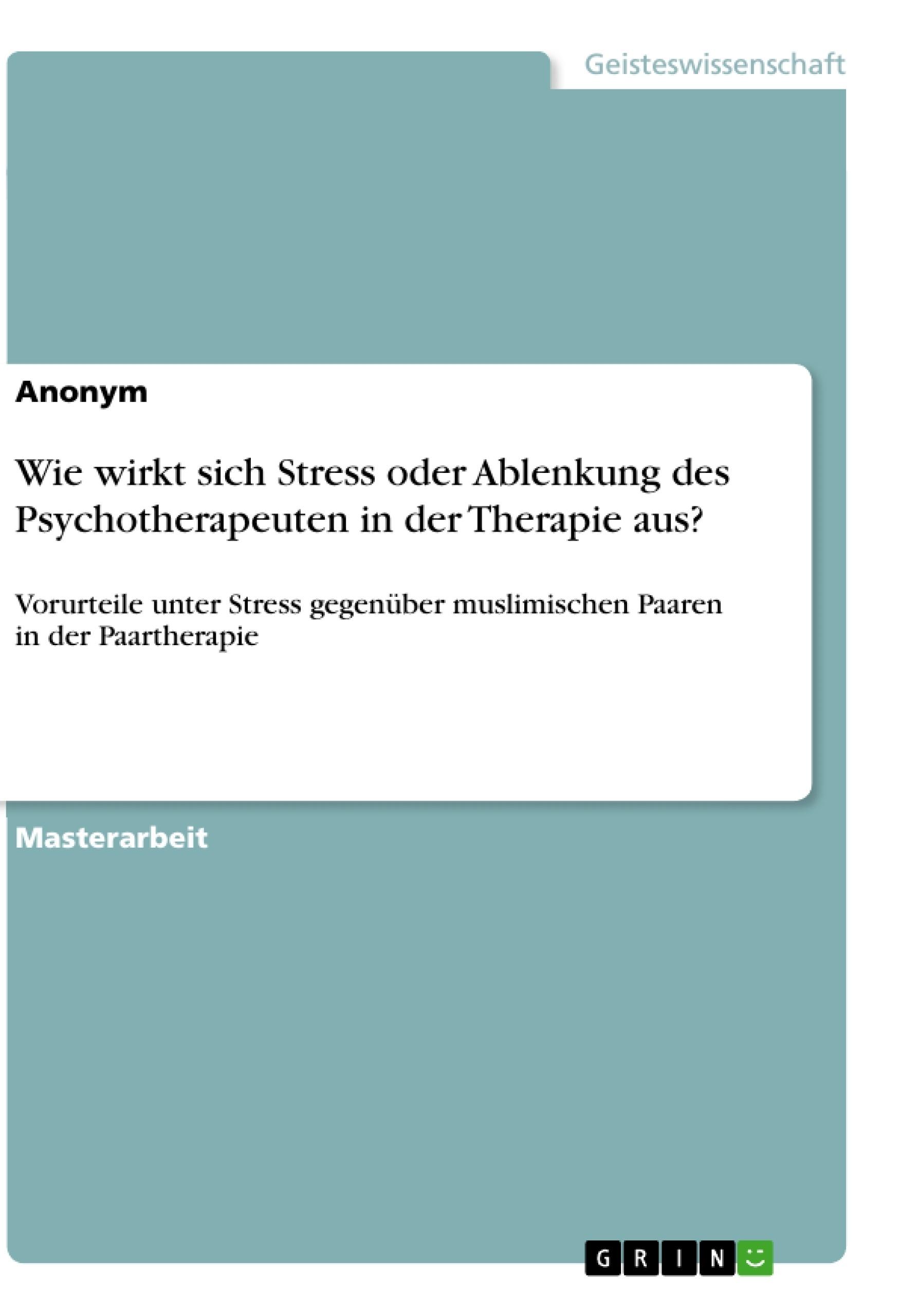Titel: Wie wirkt sich Stress oder Ablenkung des Psychotherapeuten in der Therapie aus?