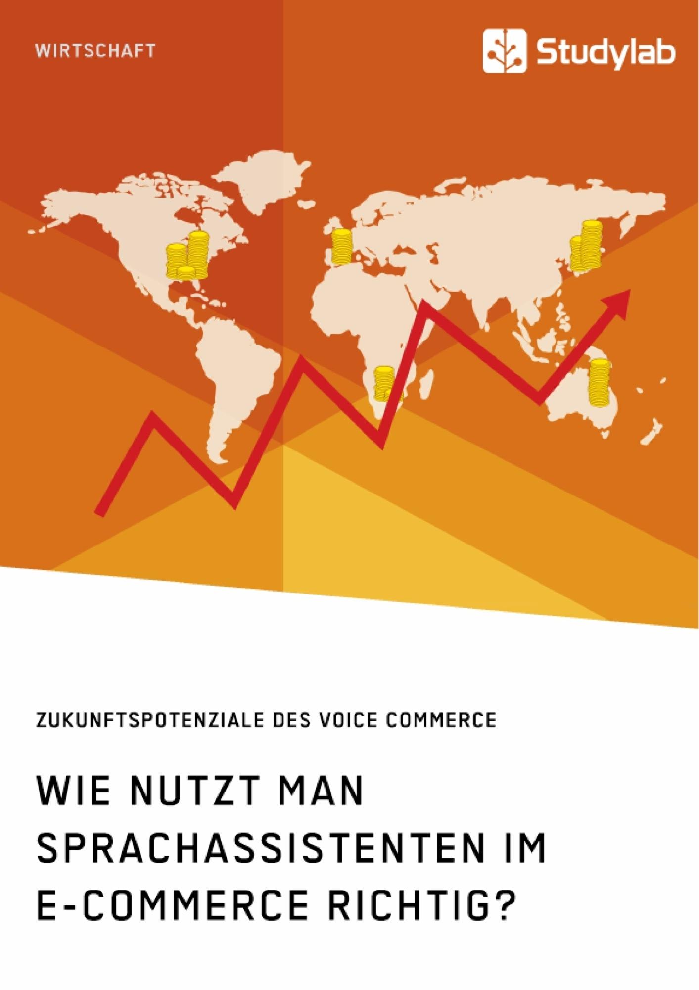 Titel: Wie nutzt man Sprachassistenten im E-Commerce richtig? Zukunftspotenziale des Voice Commerce