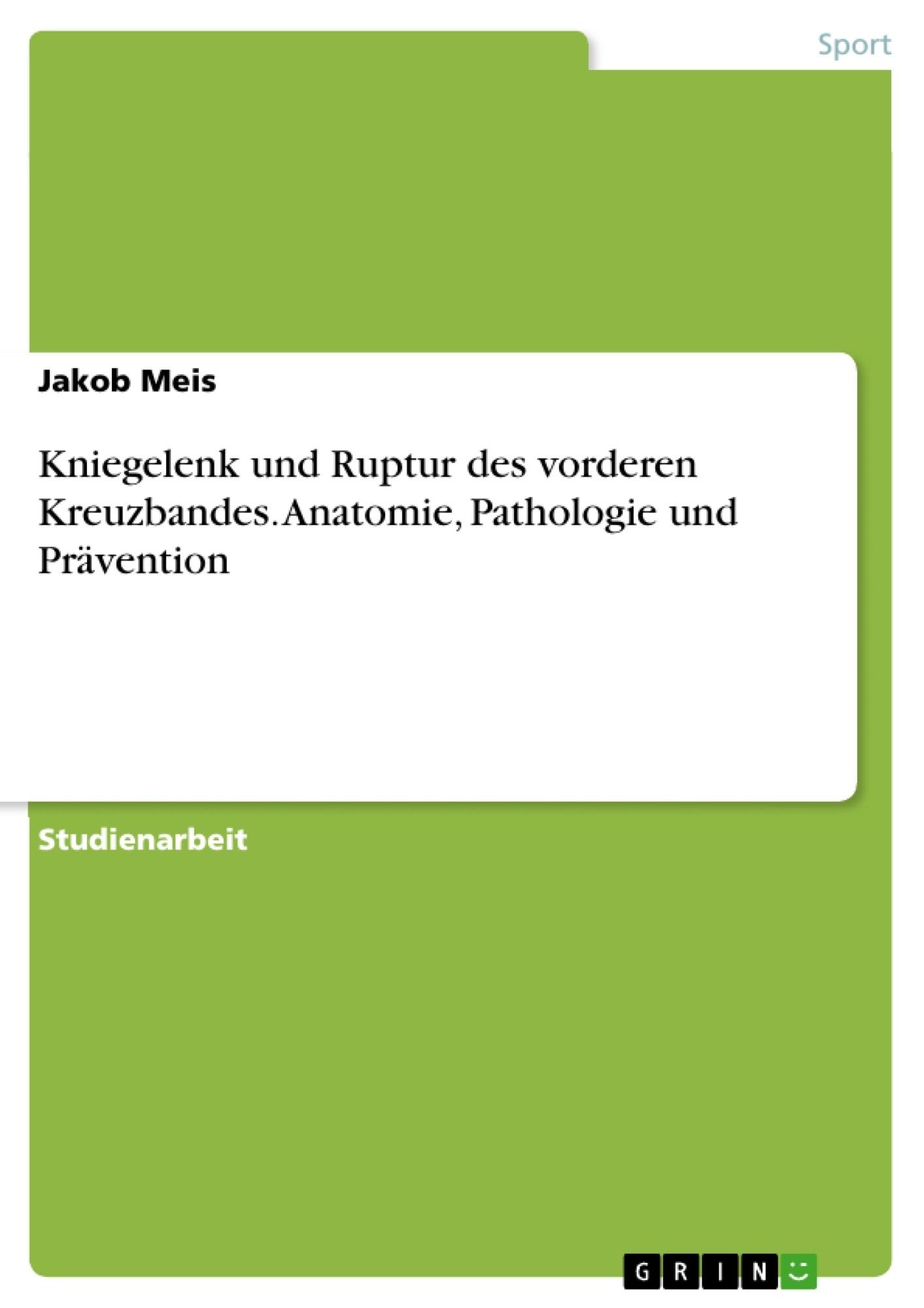 Titel: Kniegelenk und Ruptur des vorderen Kreuzbandes. Anatomie, Pathologie und Prävention