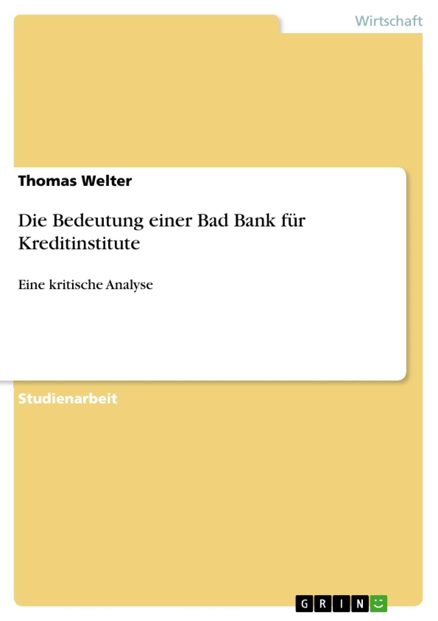 Titel: Die Bedeutung einer Bad Bank für Kreditinstitute