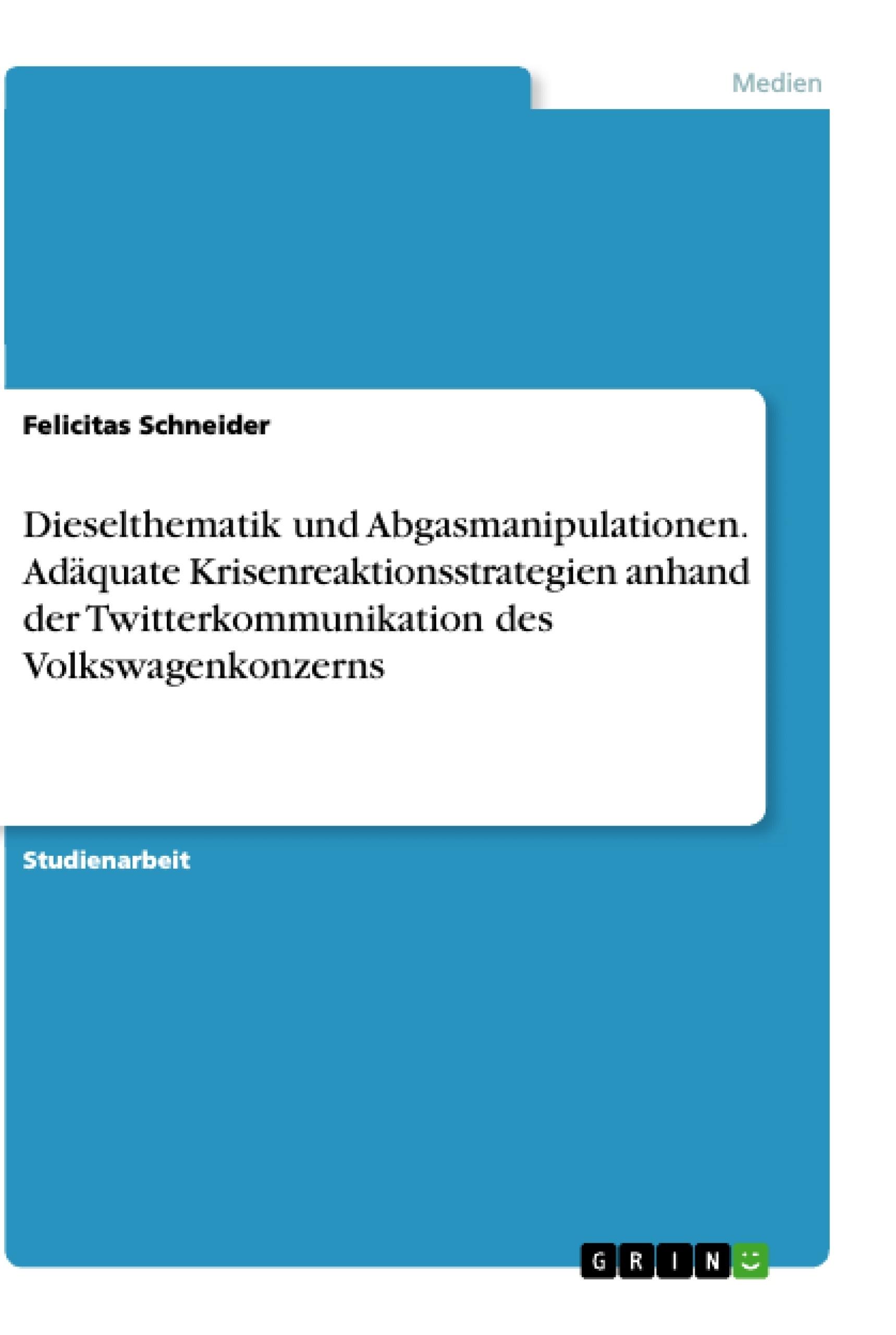 Titel: Dieselthematik und Abgasmanipulationen. Adäquate Krisenreaktionsstrategien anhand der Twitterkommunikation des Volkswagenkonzerns