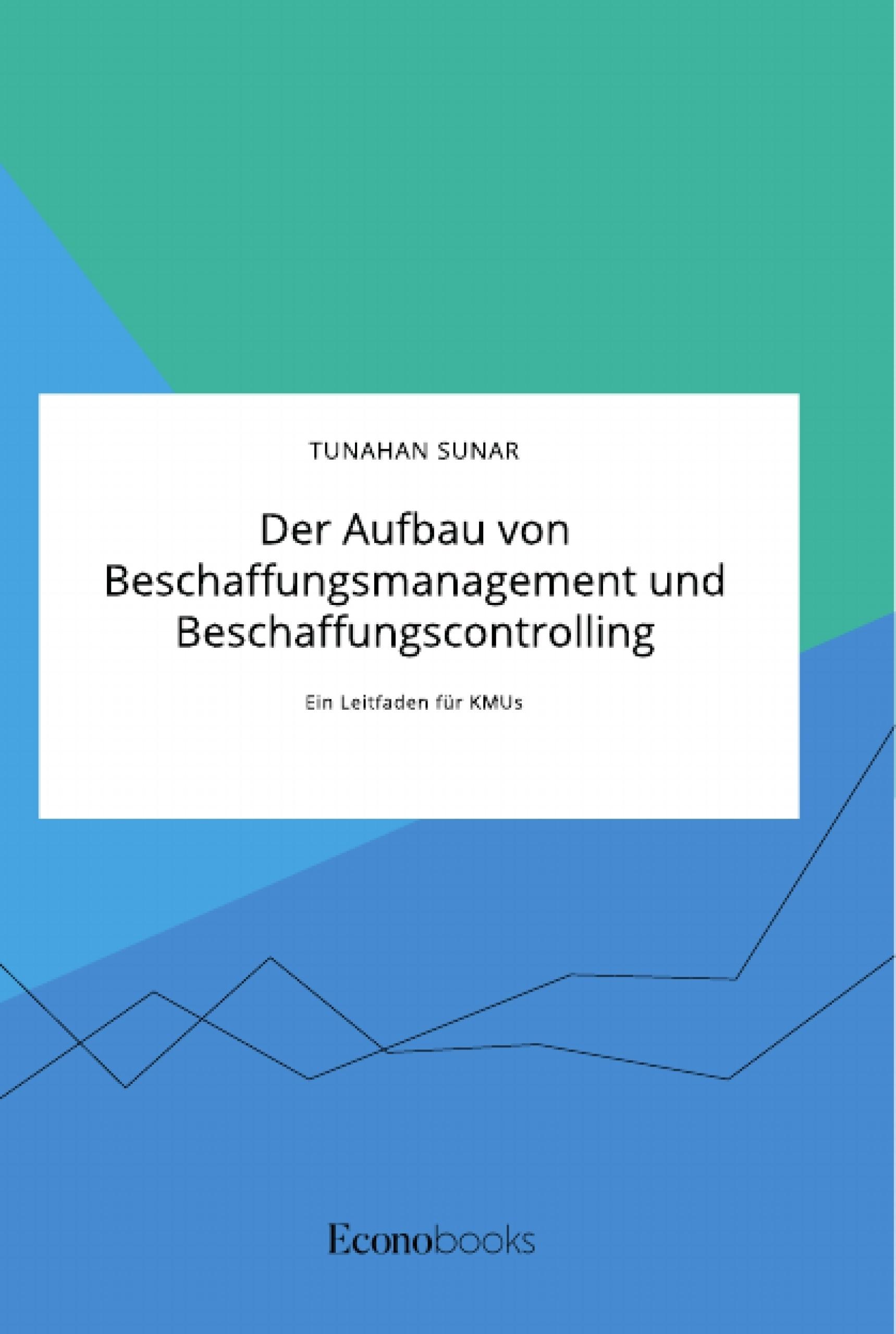 Titel: Der Aufbau von Beschaffungsmanagement und Beschaffungscontrolling