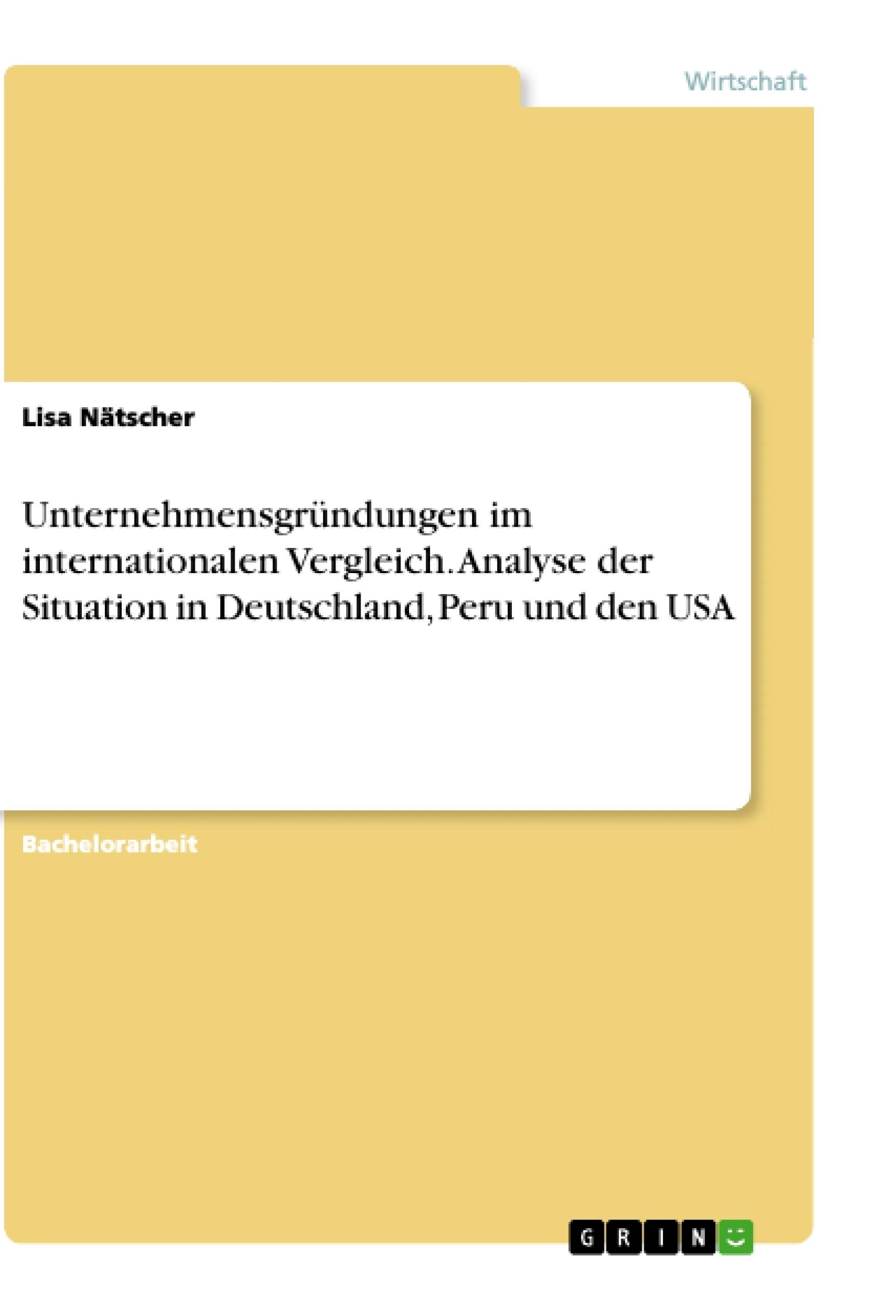 Titel: Unternehmensgründungen im internationalen Vergleich. Analyse der Situation in Deutschland, Peru und den USA