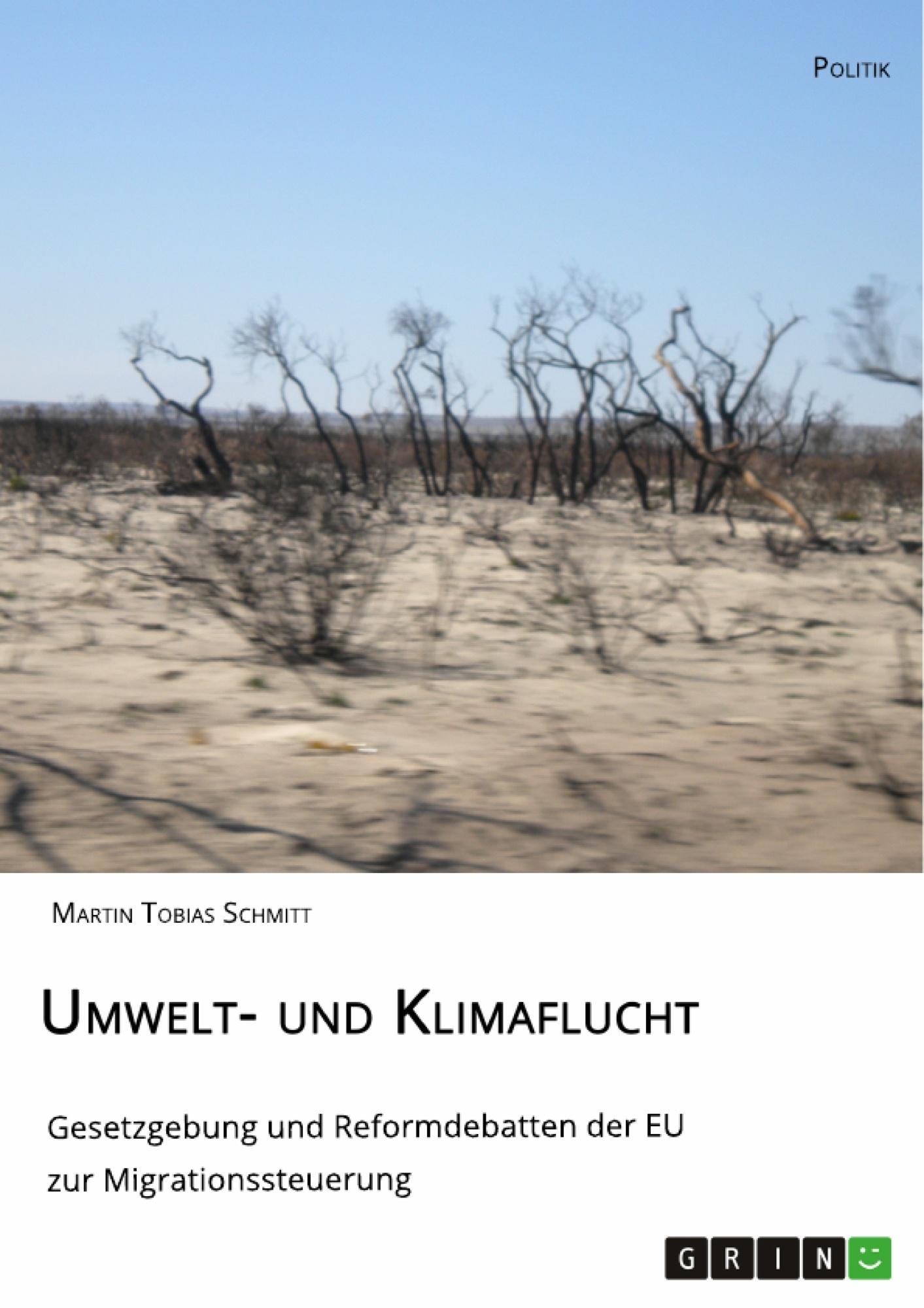 Titel: Umwelt- und Klimaflucht. Gesetzgebung und Reformdebatten der EU zur Migrationssteuerung