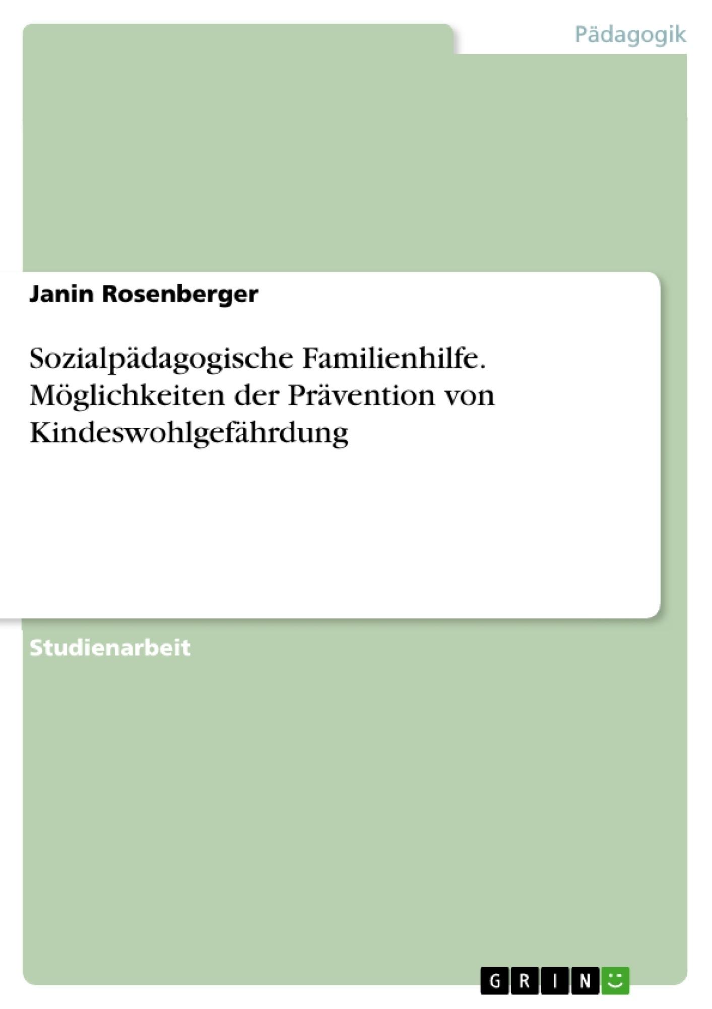 Titel: Sozialpädagogische Familienhilfe. Möglichkeiten der Prävention von Kindeswohlgefährdung