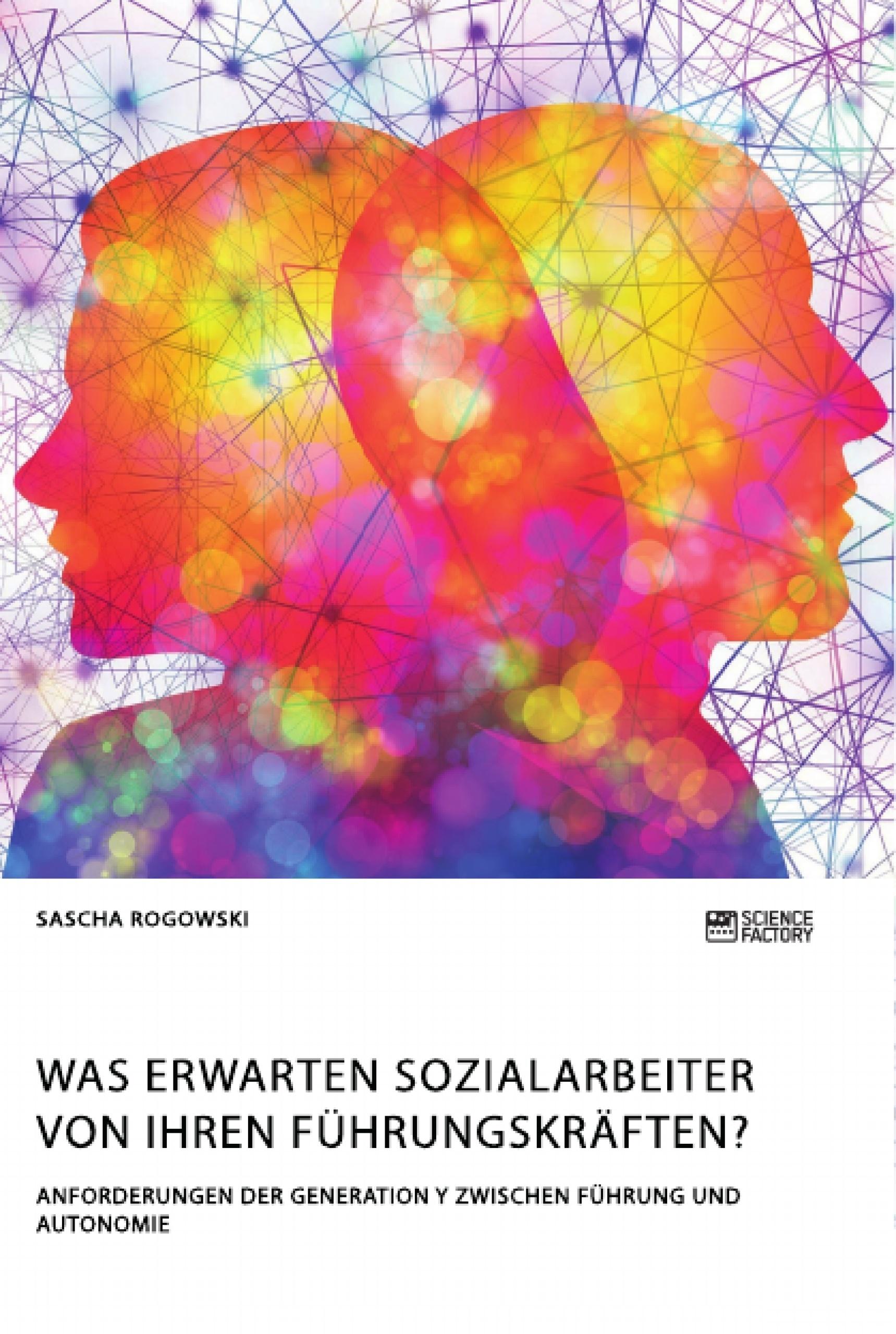 Titel: Was erwarten Sozialarbeiter von ihren Führungskräften? Anforderungen der Generation Y zwischen Führung und Autonomie