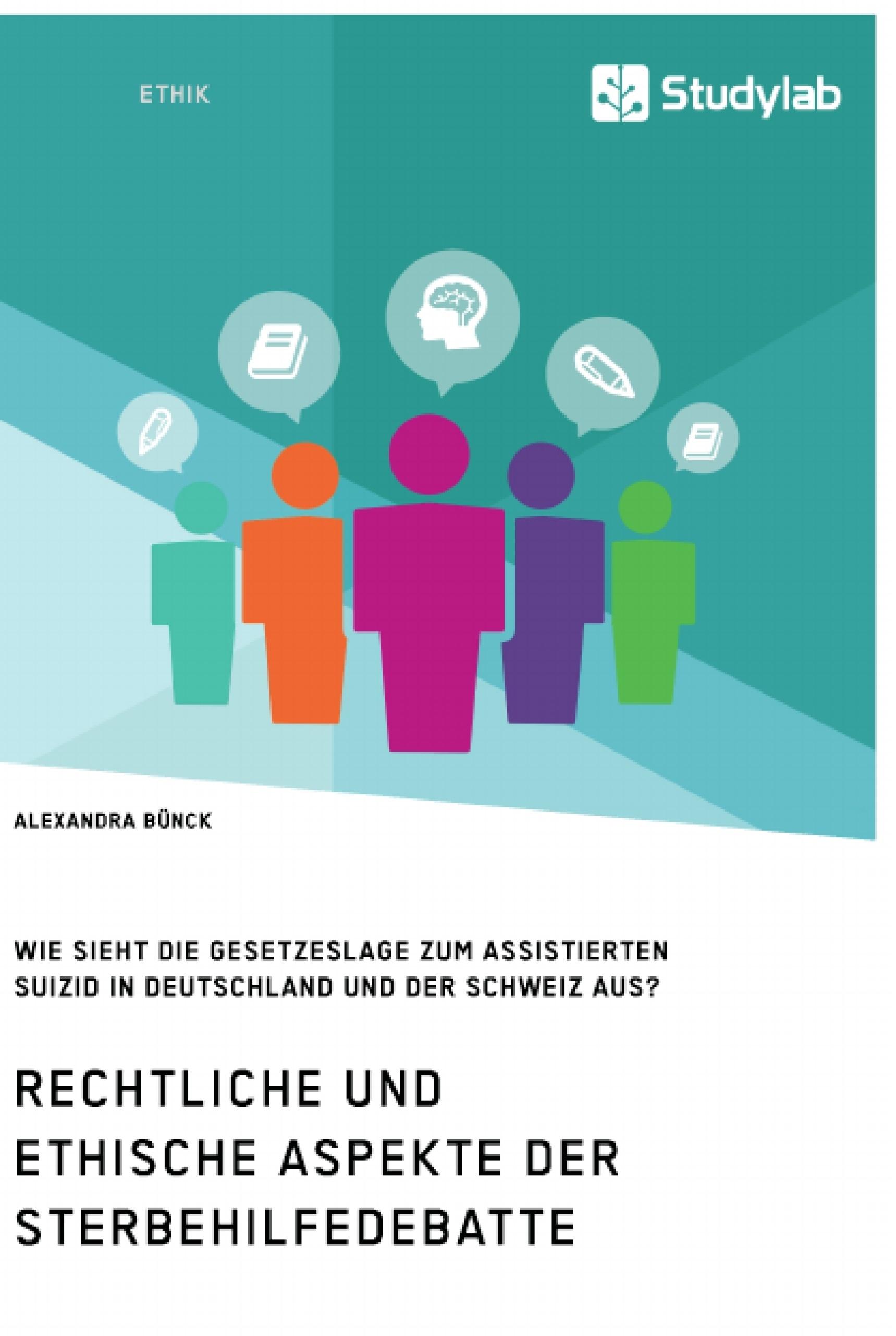 Titel: Rechtliche und ethische Aspekte der Sterbehilfedebatte. Wie sieht die Gesetzeslage zum assistierten Suizid in Deutschland und der Schweiz aus?