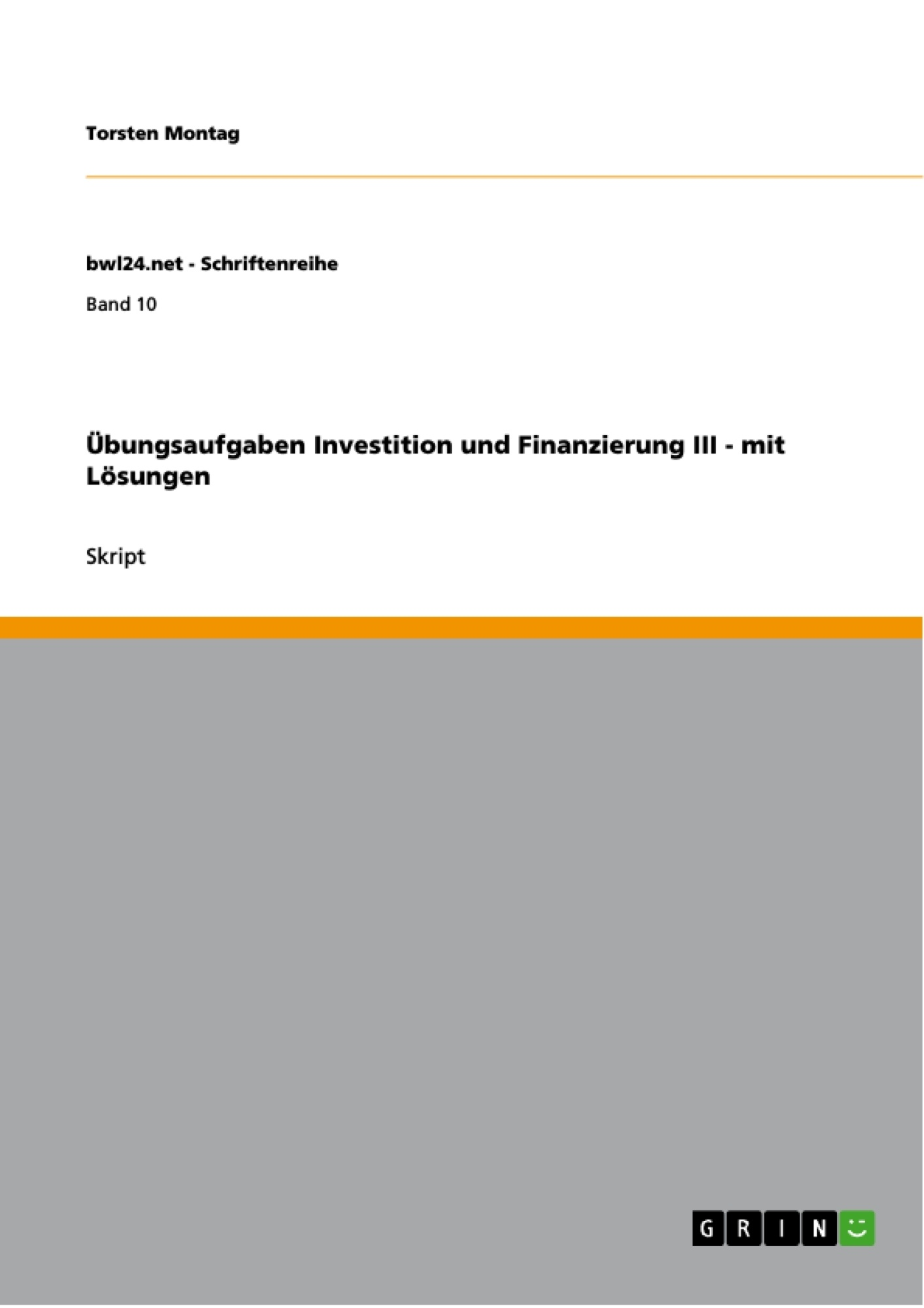 Titel: Übungsaufgaben Investition und Finanzierung III - mit Lösungen
