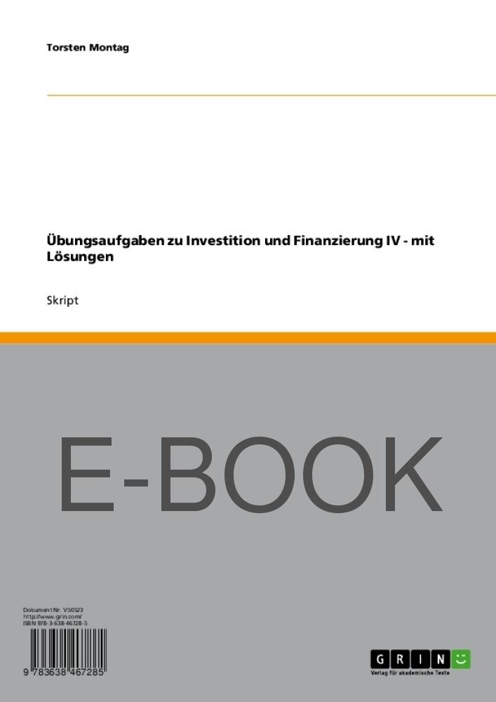 Titel: Übungsaufgaben zu Investition und Finanzierung IV - mit Lösungen