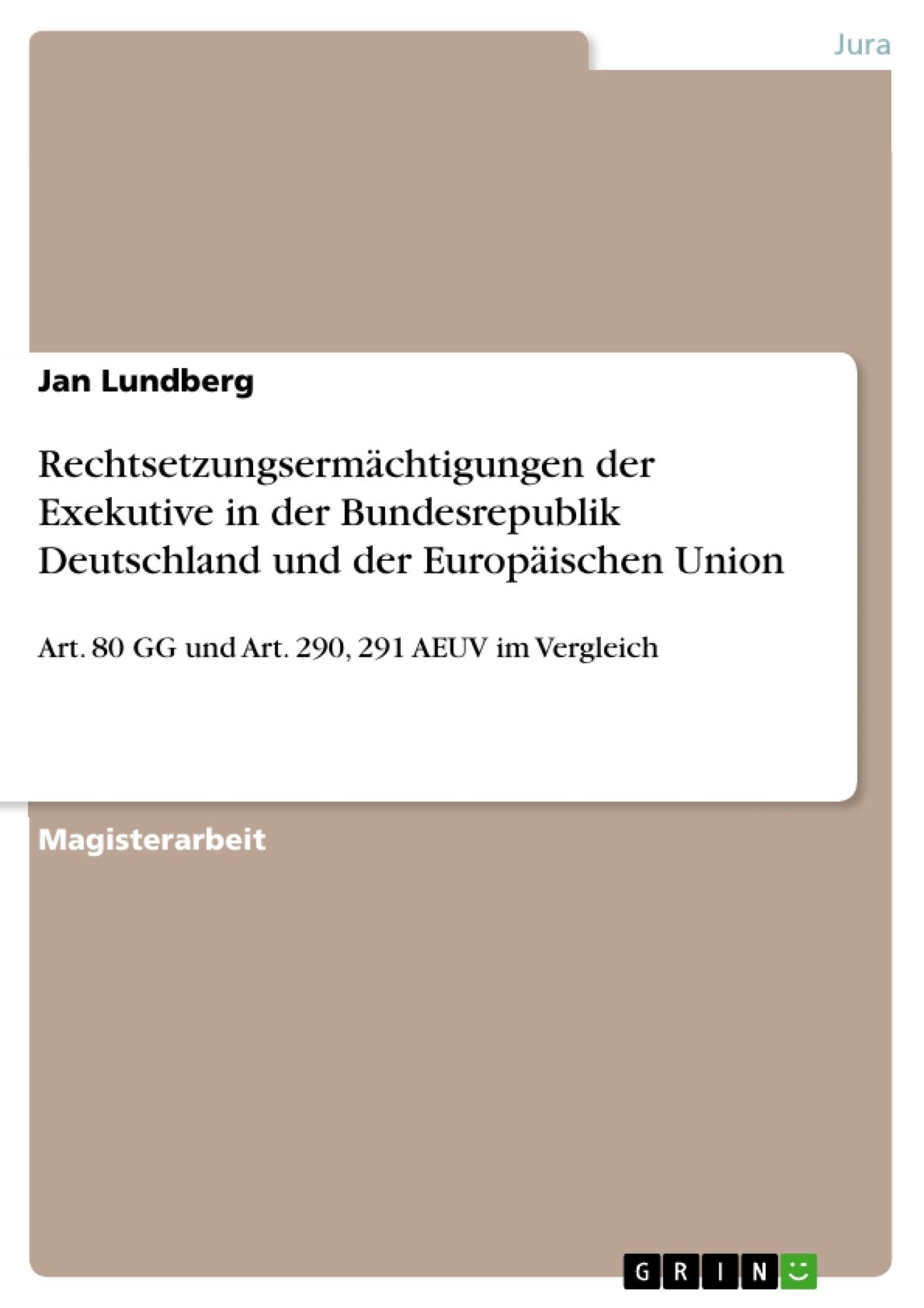 Titel: Rechtsetzungsermächtigungen der Exekutive in der Bundesrepublik Deutschland und der Europäischen Union