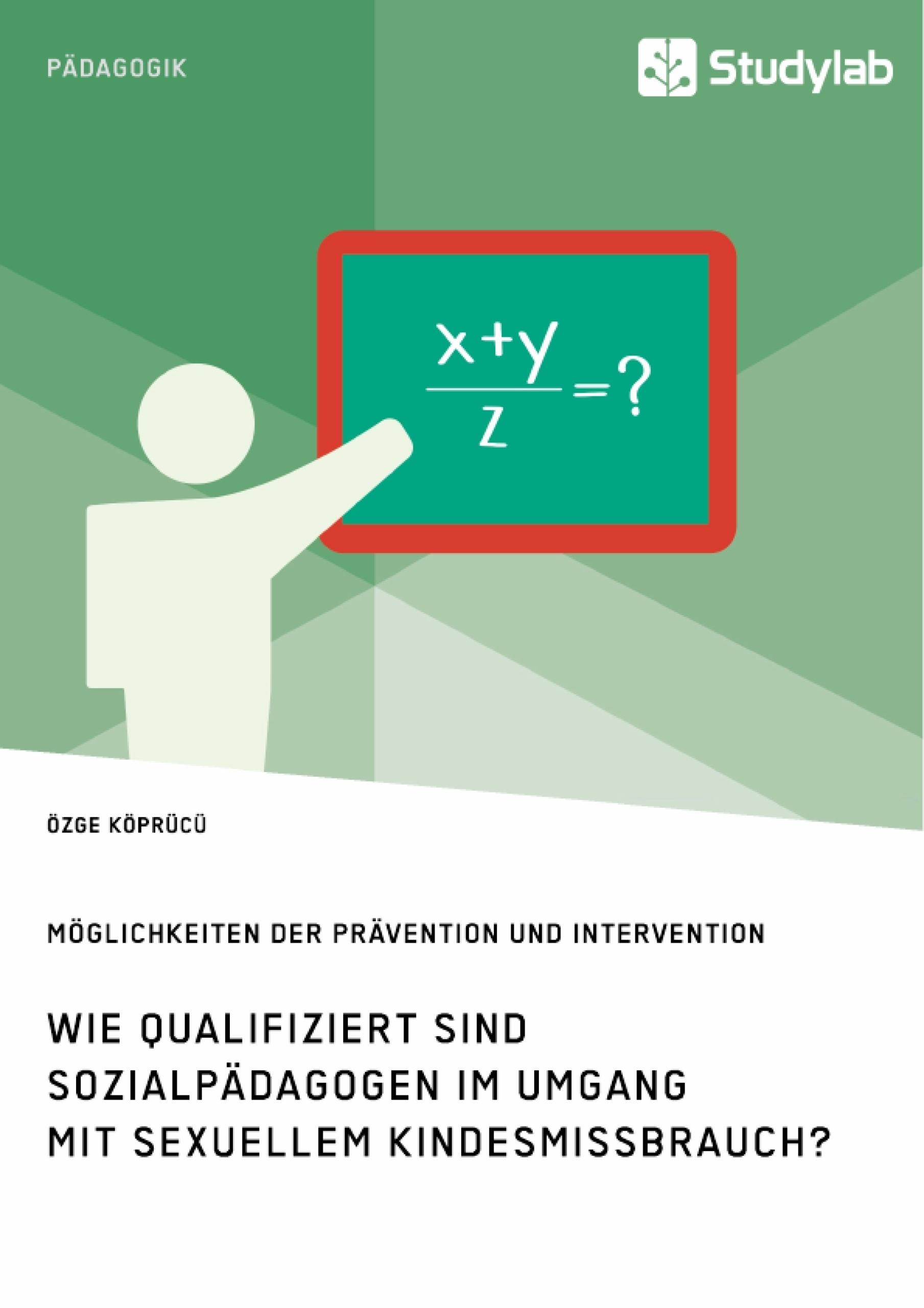 Titel: Wie qualifiziert sind Sozialpädagogen im Umgang mit sexuellem Kindesmissbrauch? Möglichkeiten der Prävention und Intervention