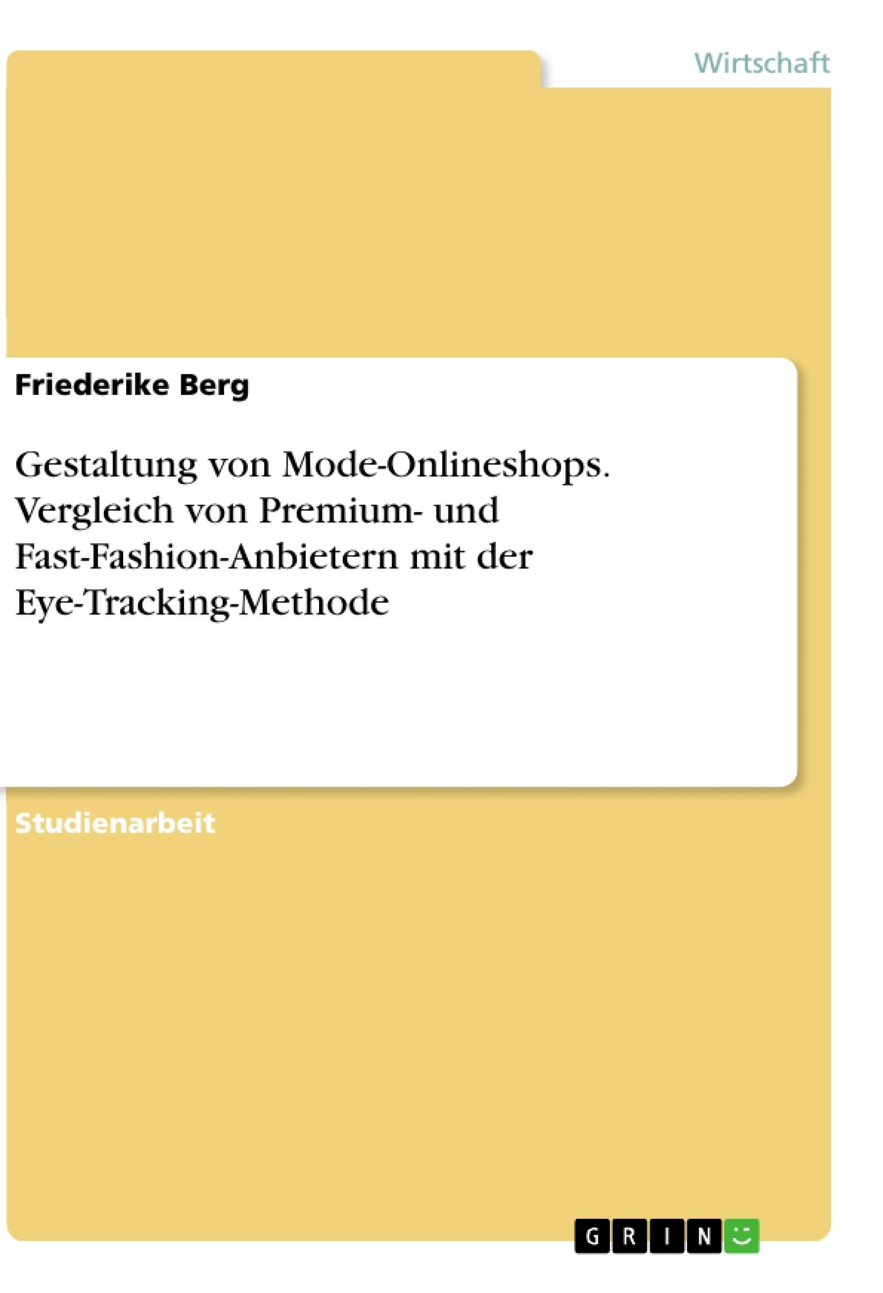 Titel: Gestaltung von Mode-Onlineshops. Vergleich von Premium- und Fast-Fashion-Anbietern mit der Eye-Tracking-Methode
